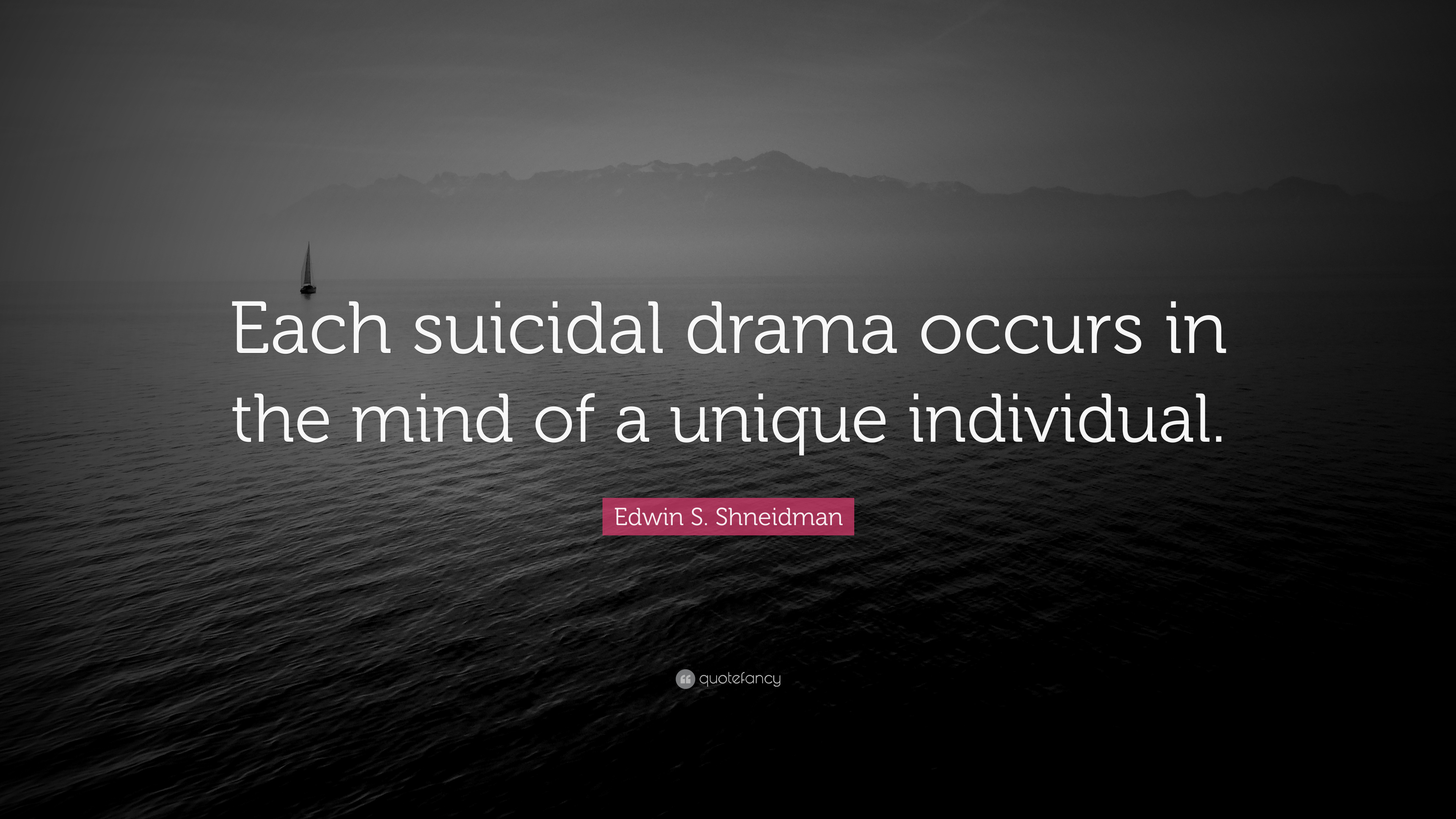 Edwin S Shneidman Quote Each Suicidal Drama Occurs In The Mind Of