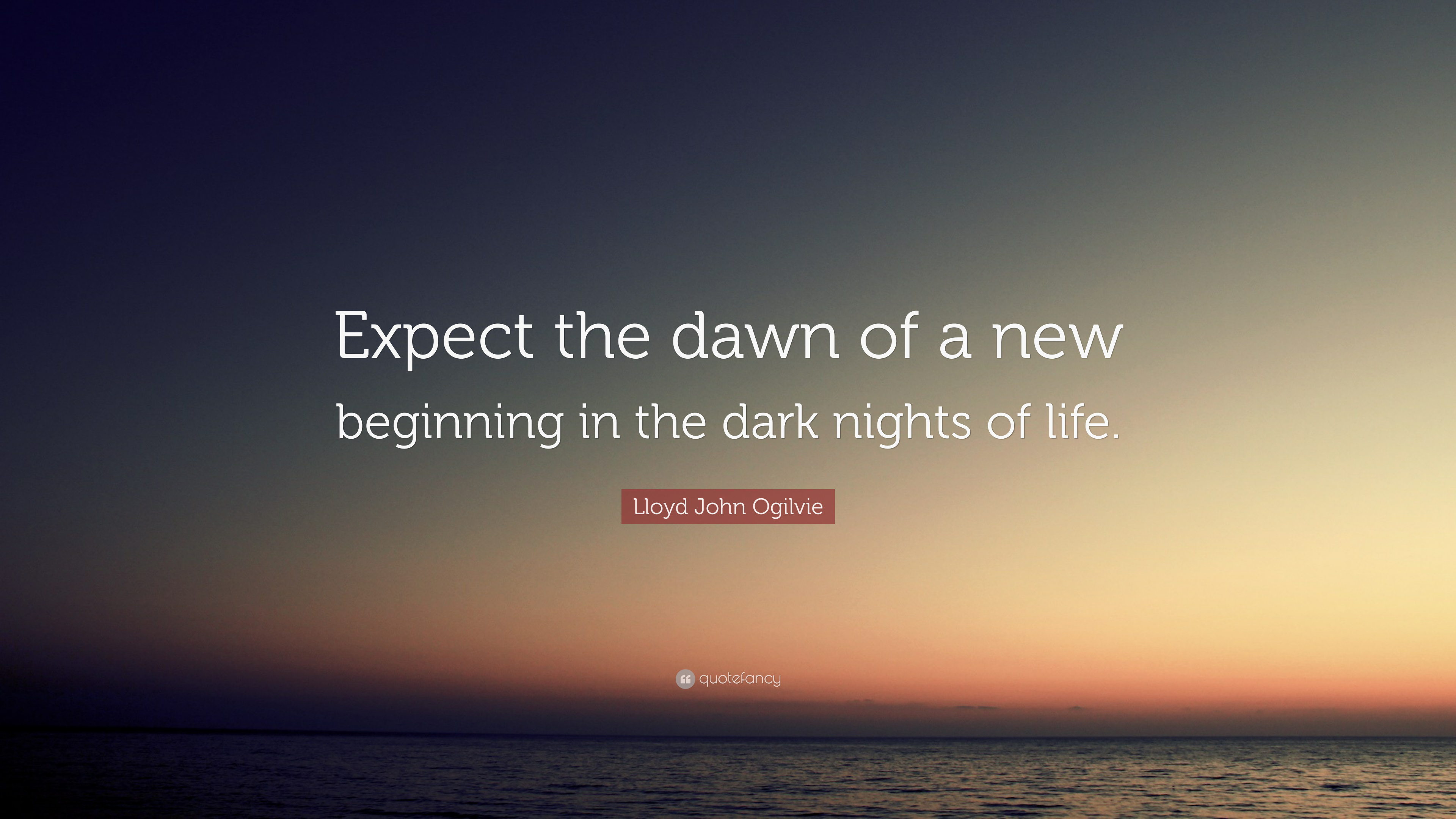 Lloyd John Ogilvie Quote Expect The Dawn Of A New Beginning In The