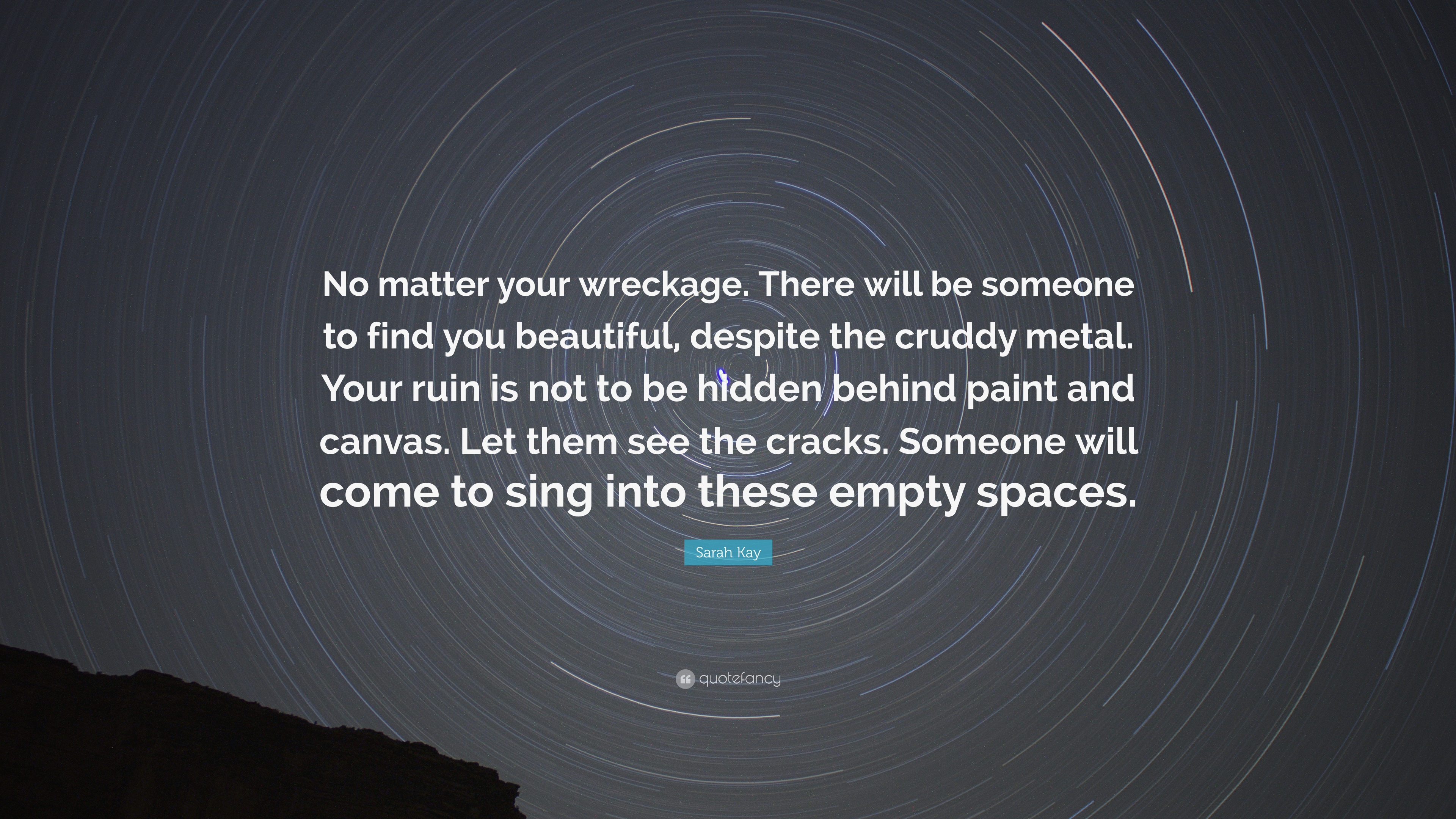 """Sarah Kay Quote: """"No matter your wreckage. There will be ..."""