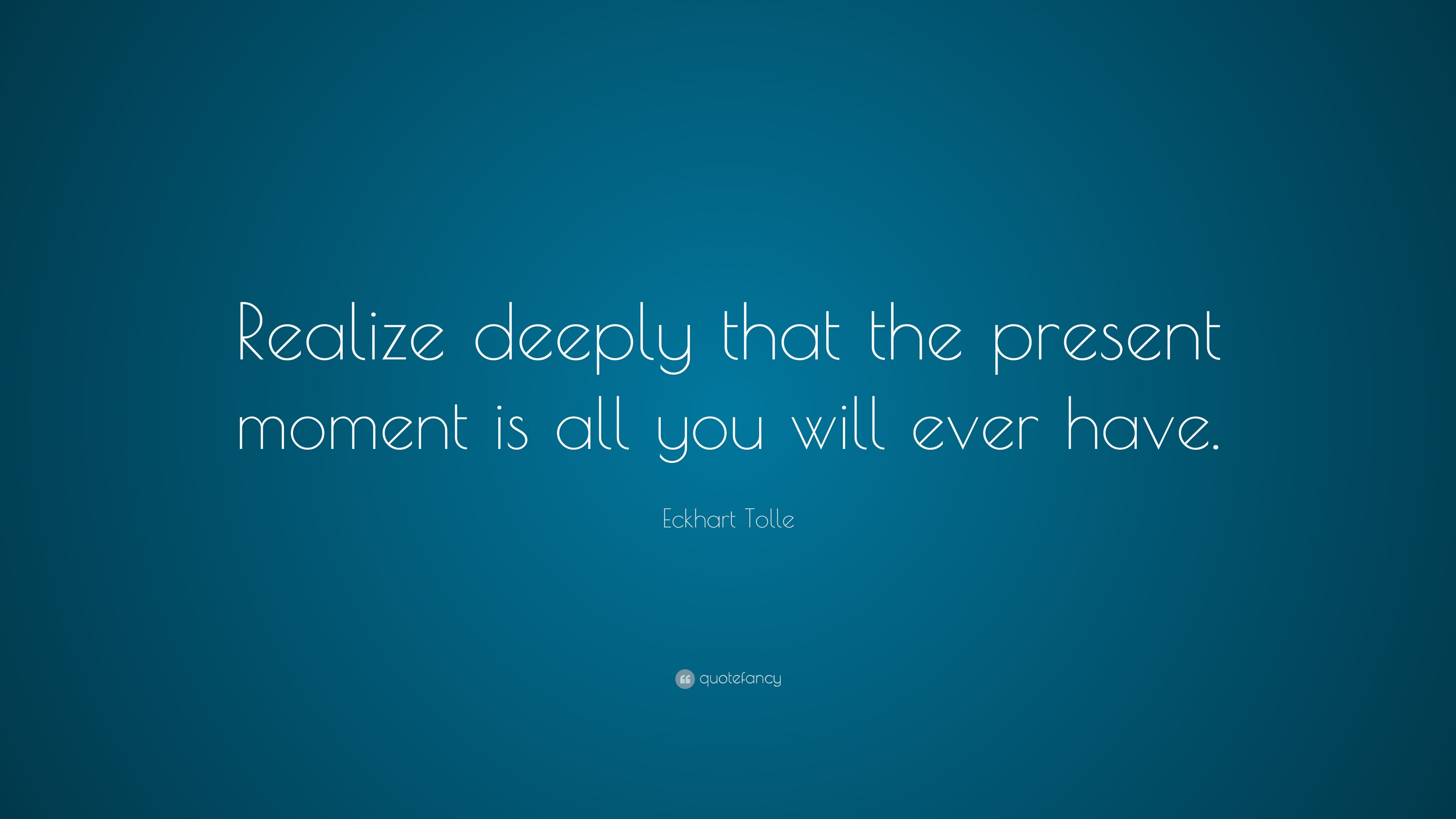 Eckhart Tolle Quote Realize Deeply That The Present Moment