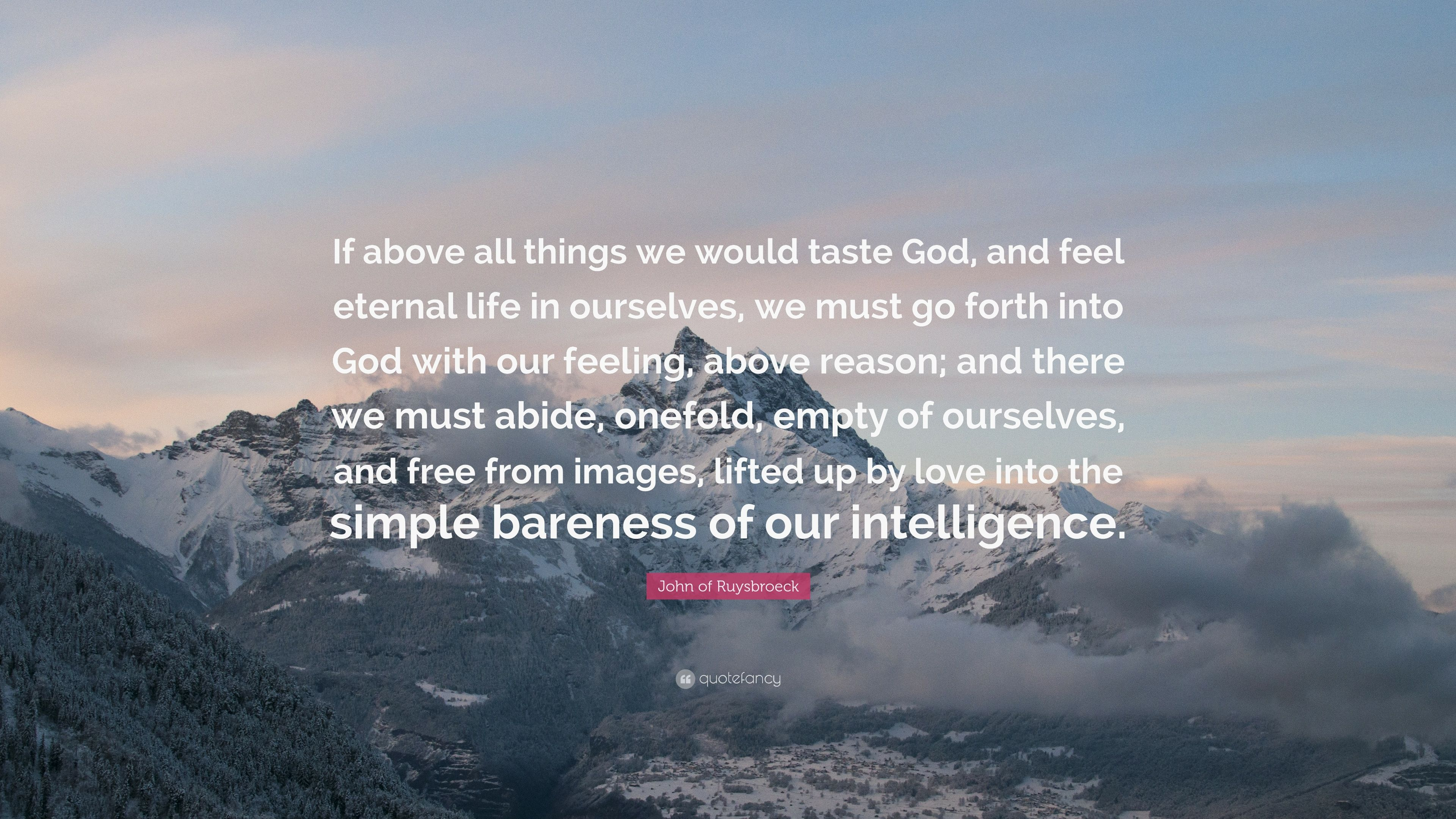 """John of Ruysbroeck Quote """"If above all things we would taste God and"""