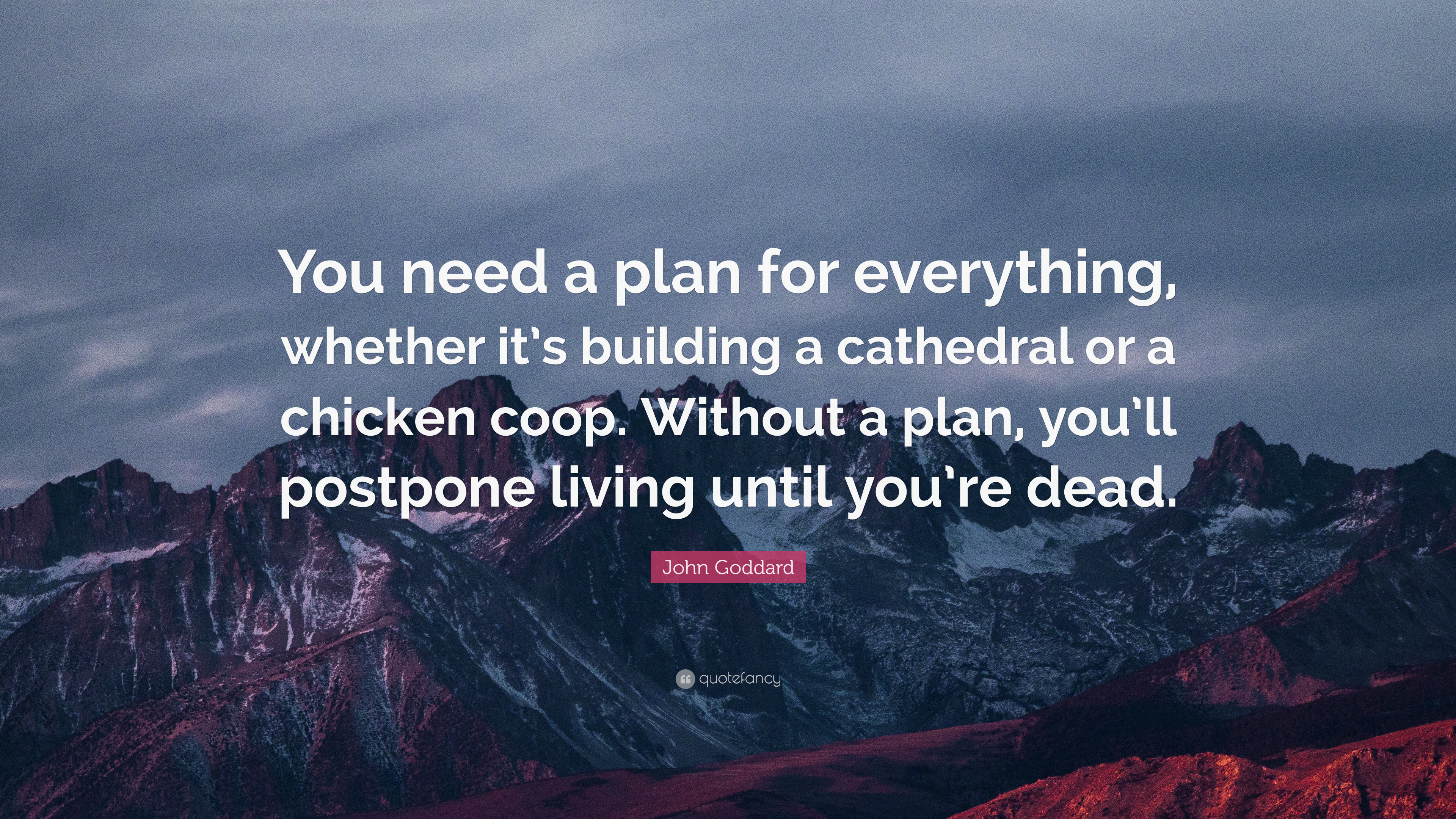 """John Goddard Quote: """"You Need A Plan For Everything"""