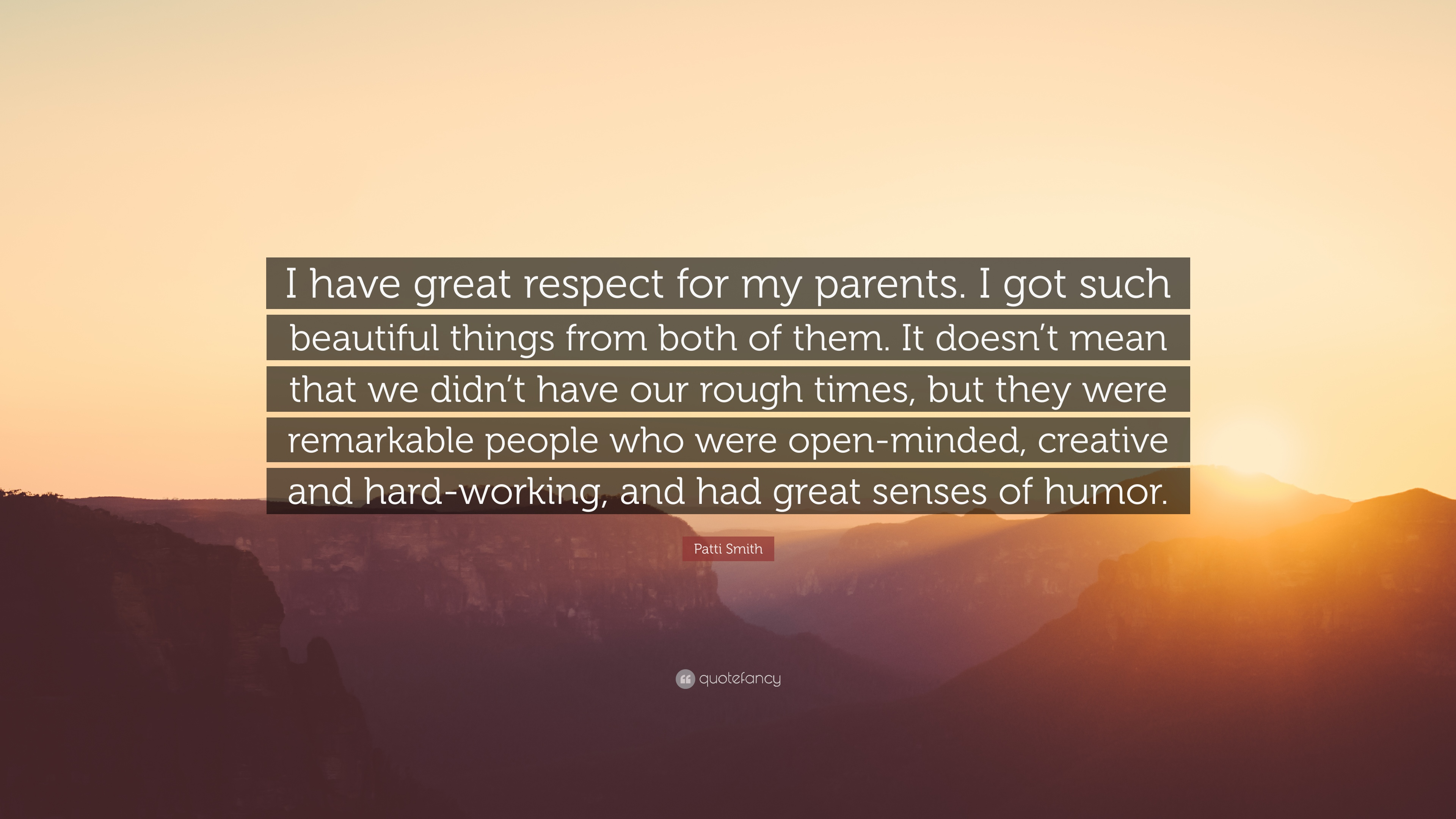 Patti Smith Quote I Have Great Respect For My Parents I Got Such