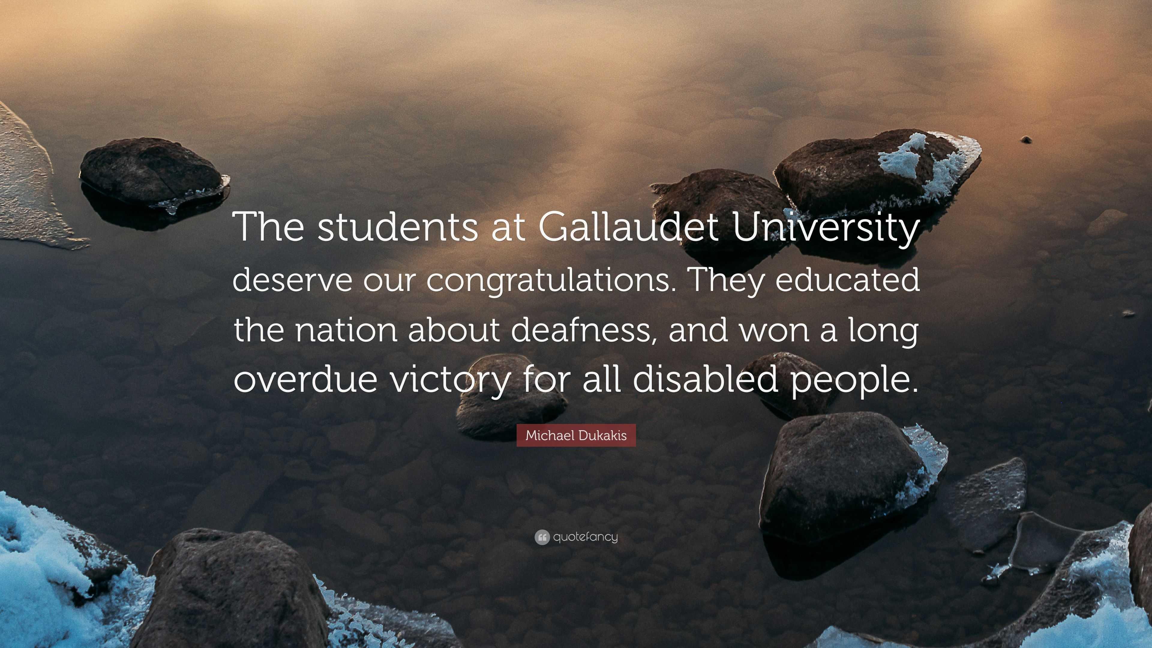 "Michael Dukakis Quote: ""The students at Gallaudet University"