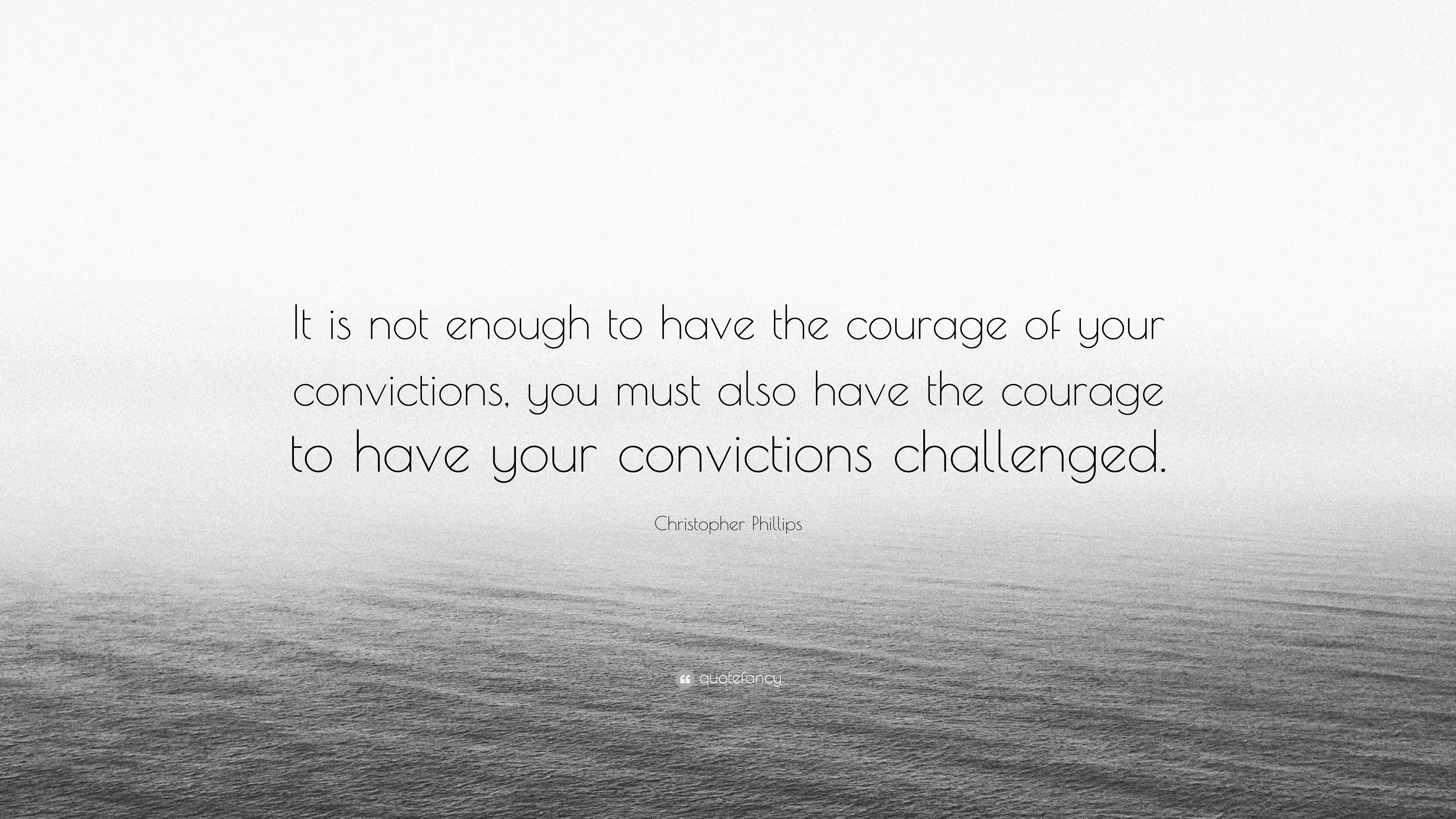 Christopher Phillips Quote It Is Not Enough To Have The Courage Of
