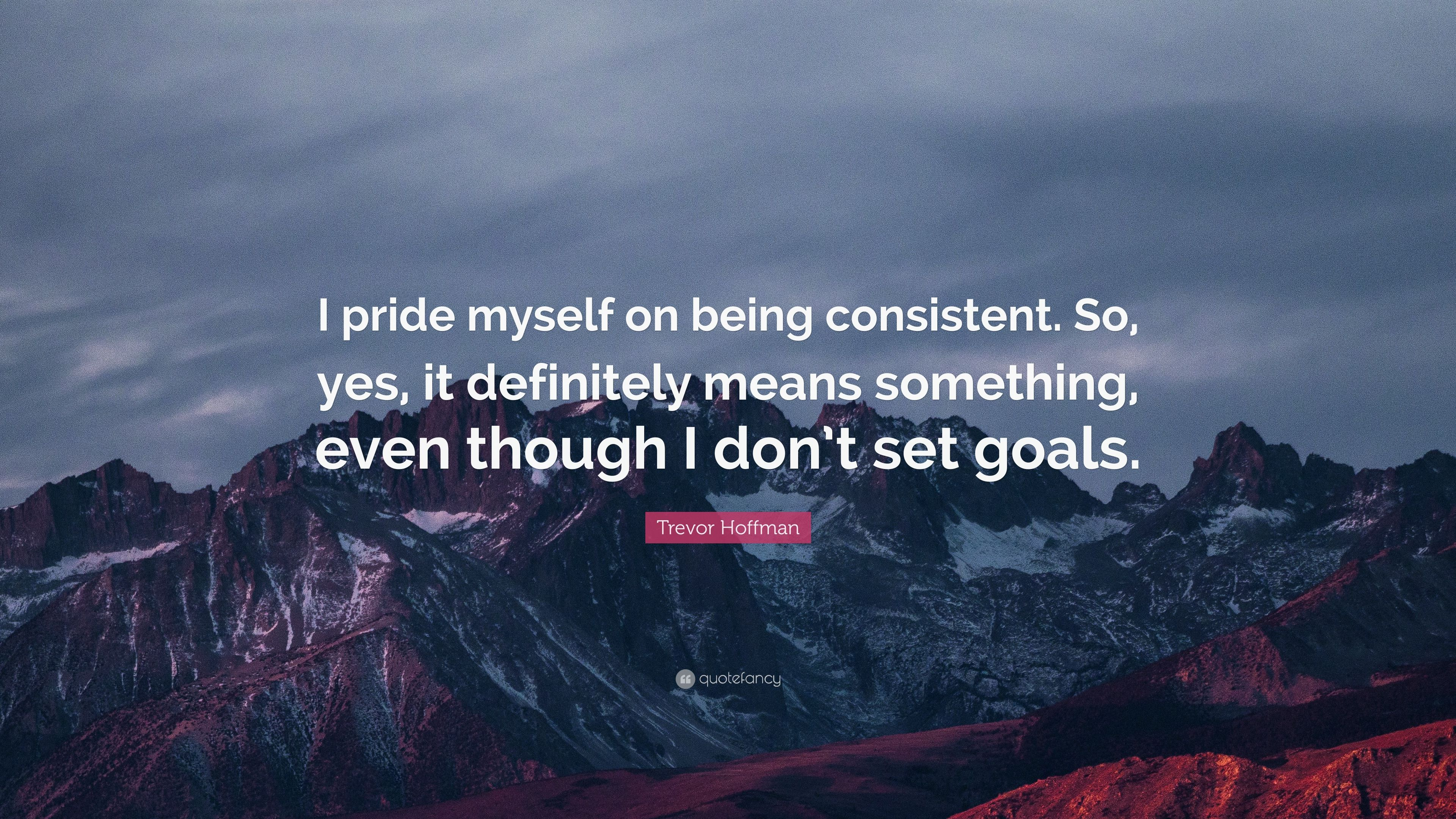 Trevor Hoffman Quote I Pride Myself On Being Consistent So Yes