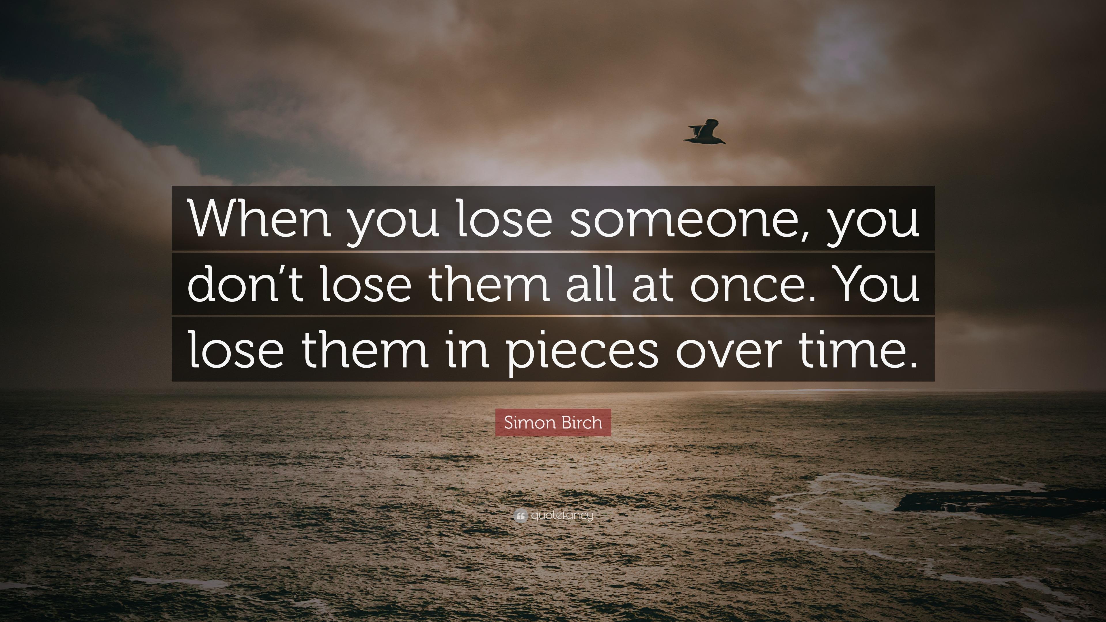 """Simon Birch Quote: """"When you lose someone, you don\'t lose ..."""
