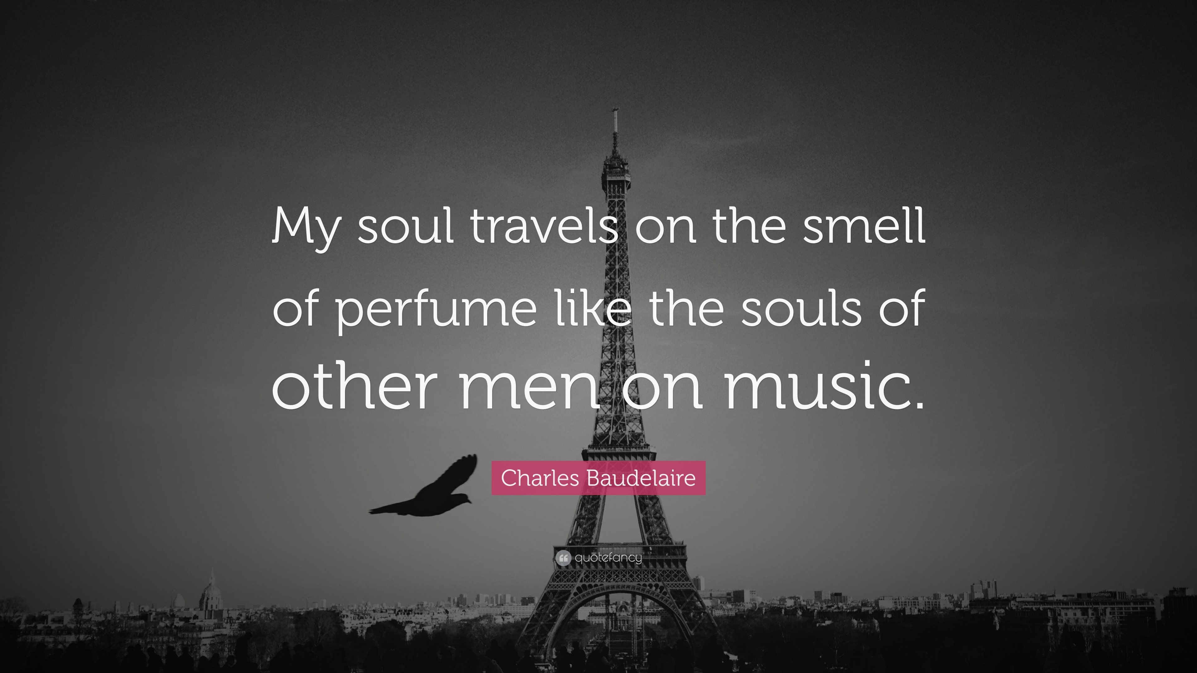 Charles Baudelaire Quote My Soul Travels On The Smell Of Perfume Like The Souls Of Other Men On Music 9 Wallpapers Quotefancy