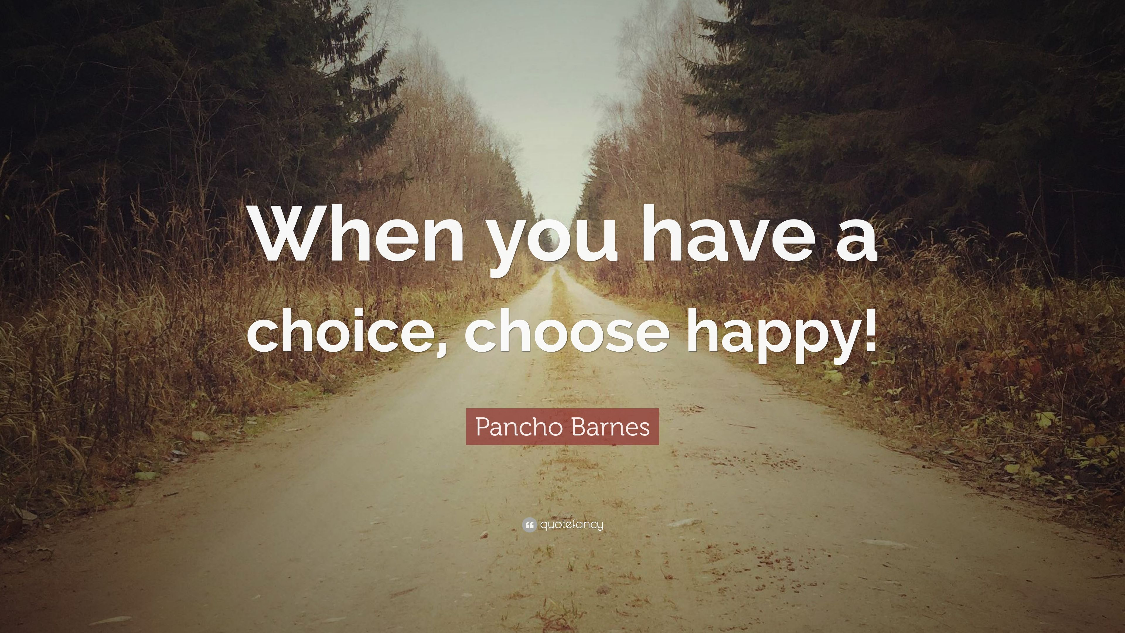 Pancho Barnes Quote When You Have A Choice Choose Happy 7