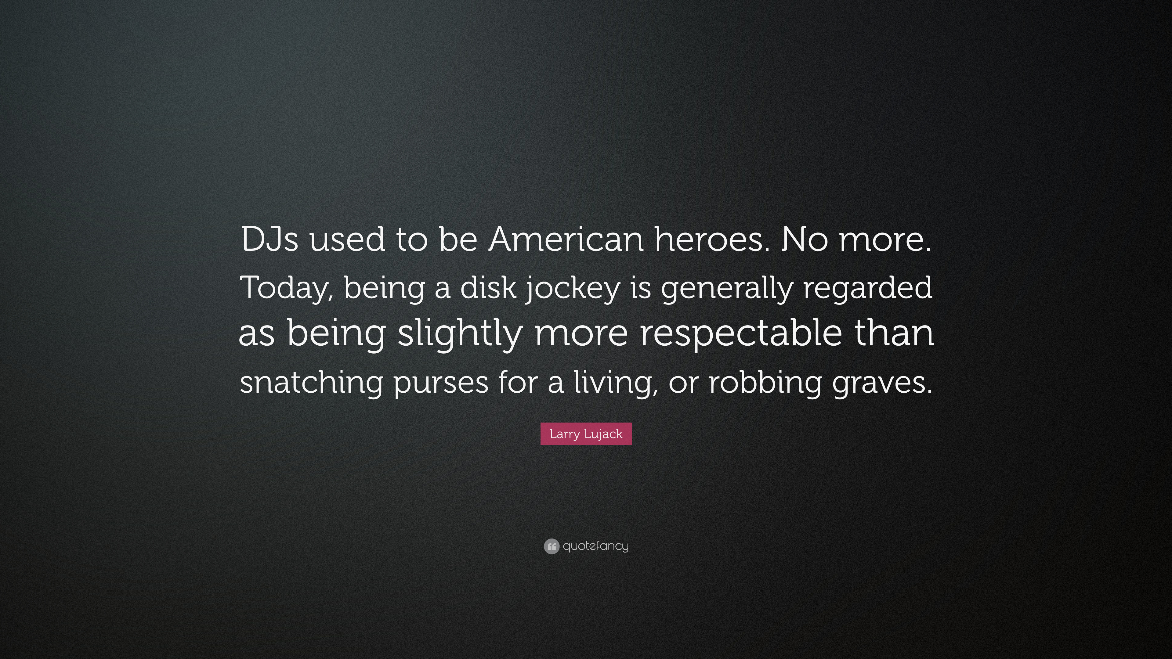 7 Wallpapers Larry Lujack Quote DJs Used To Be American Heroes No More Today