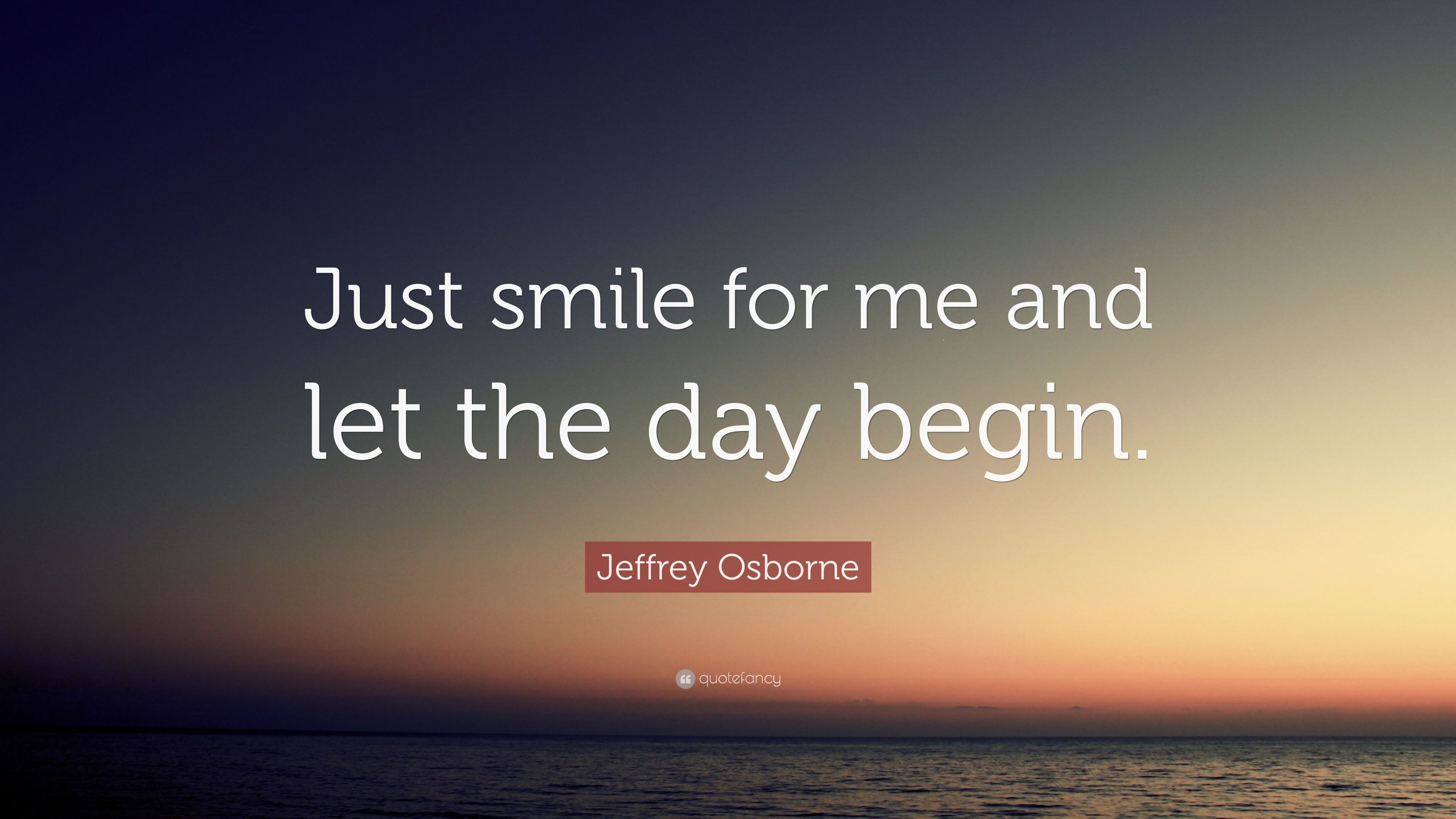 "Jeffrey Osborne Quote: ""Just Smile For Me And Let The Day"