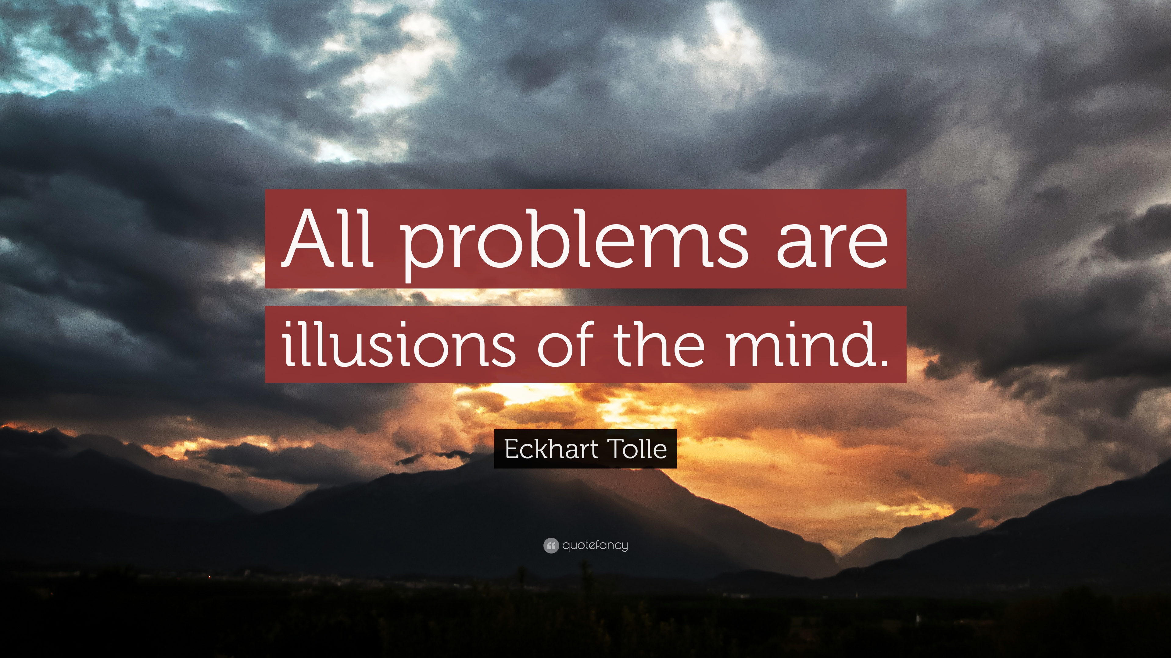 Eckhart Tolle Quote: U201cAll Problems Are Illusions Of The Mind.u201d