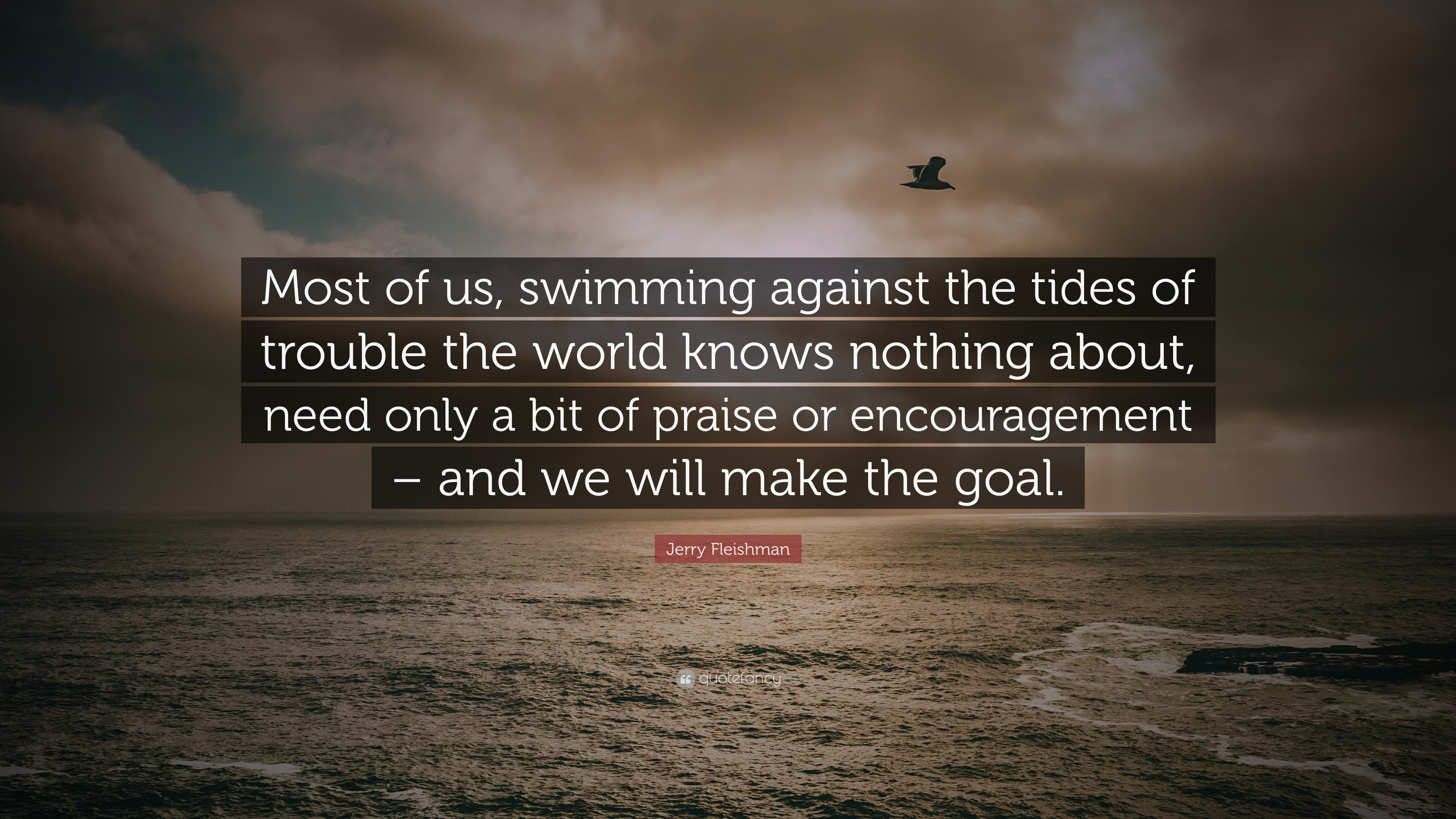 """Jerry Fleishman Quote: """"Most of us, swimming against the ..."""