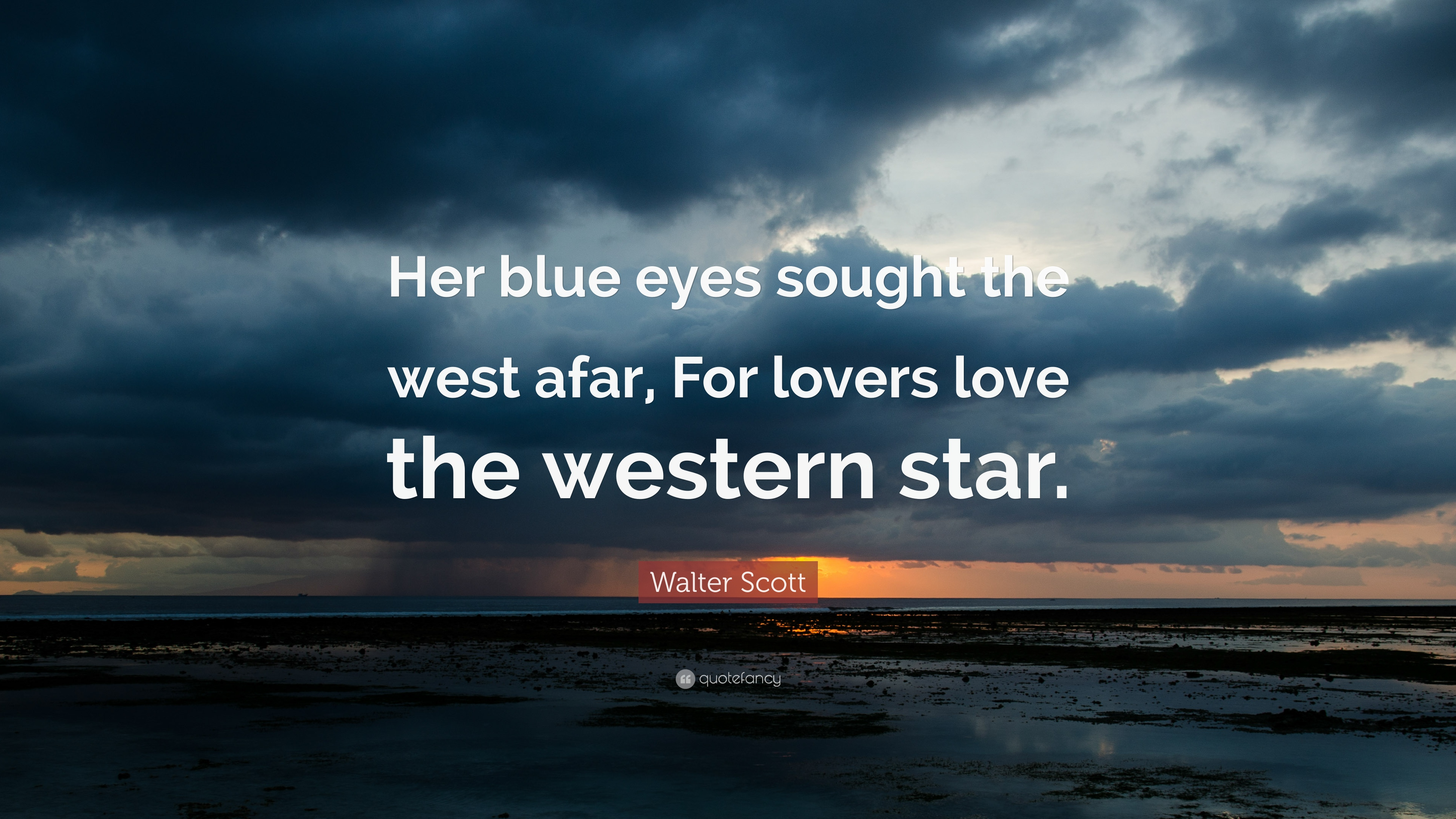 "Walter Scott Quote: ""Her blue eyes sought the west afar, For"