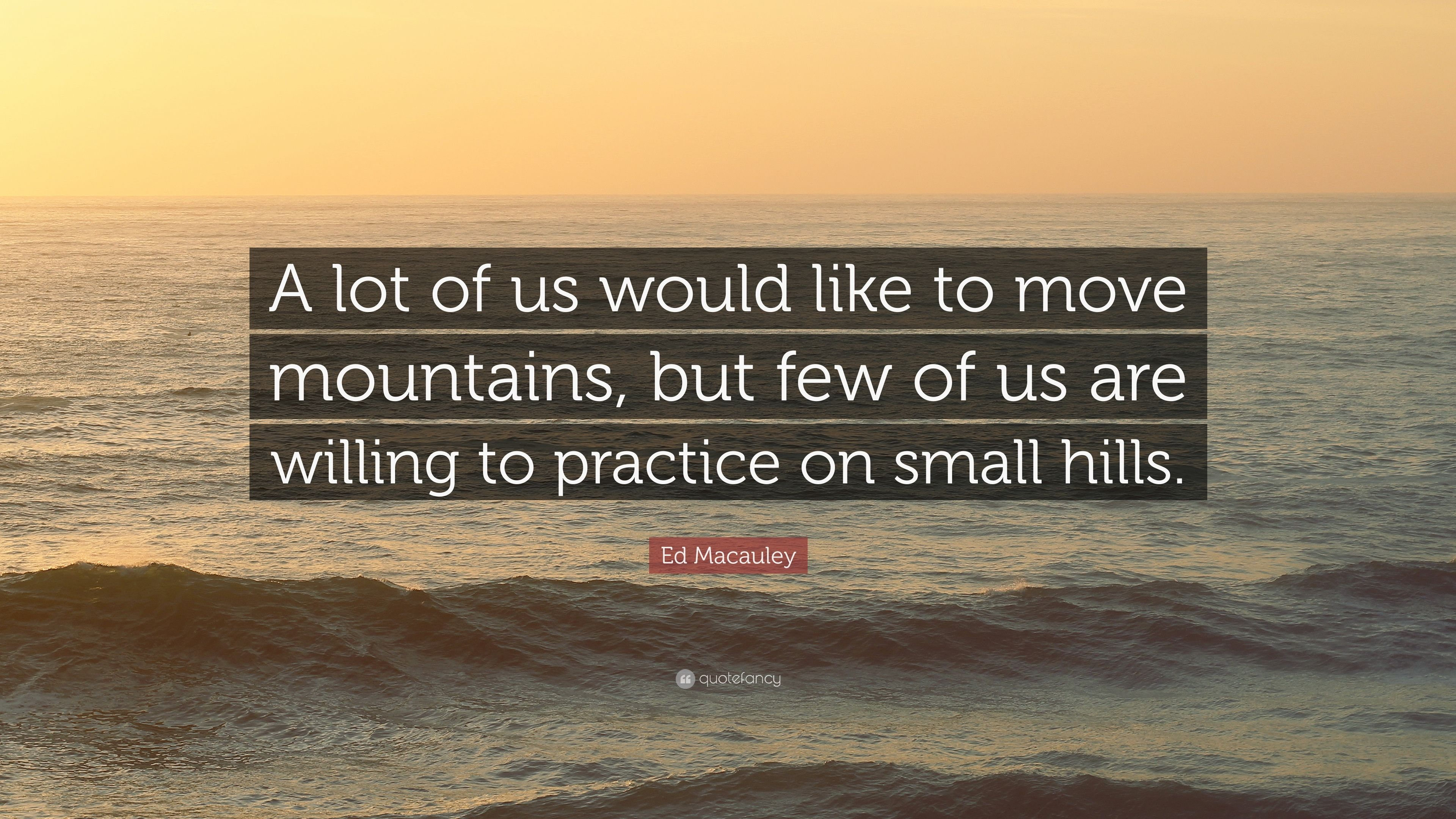 """Ed Macauley Quote """"A lot of us would like to move mountains but"""