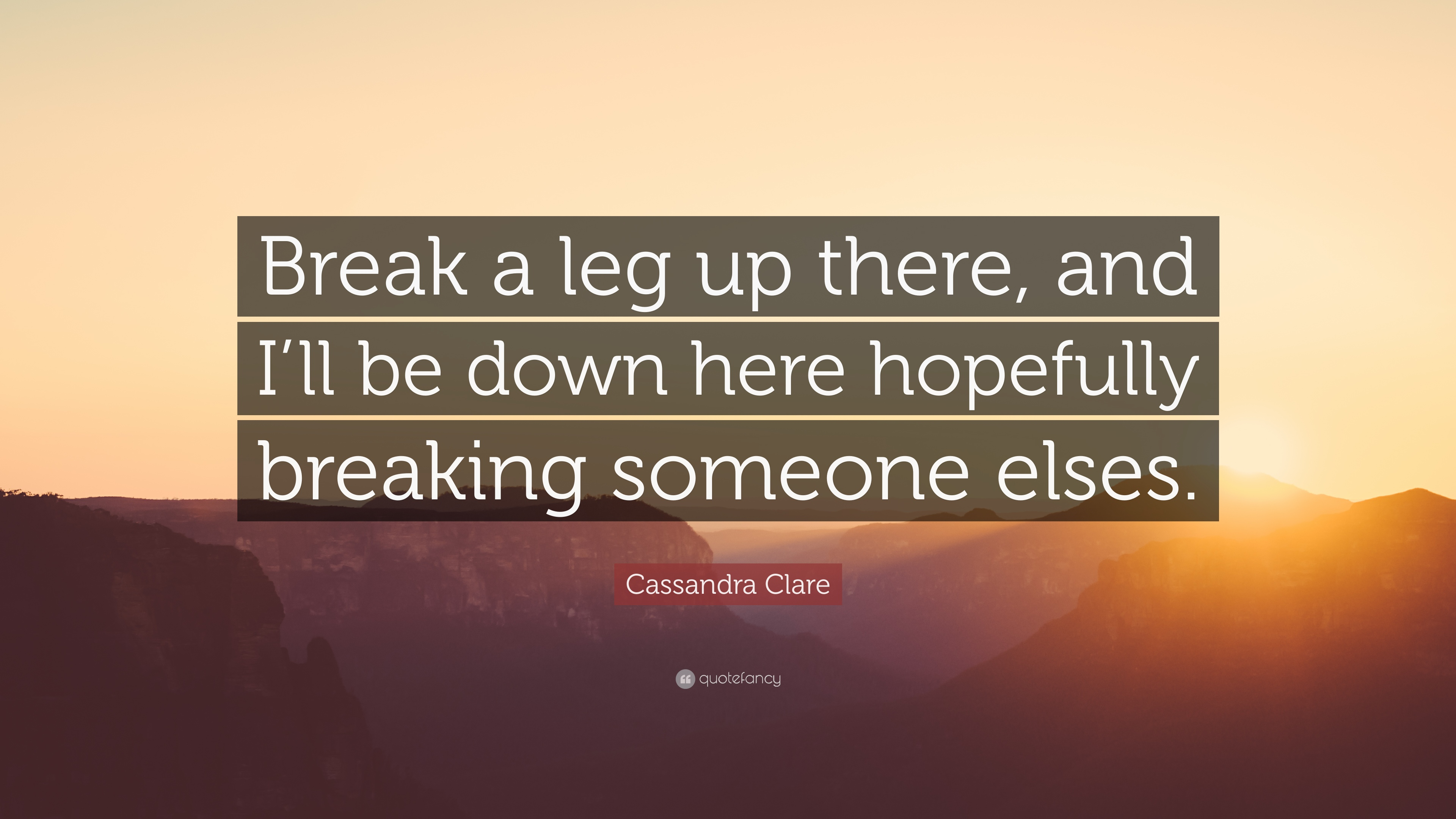 Cassandra Clare Quote: Break a leg up there, and Ill be