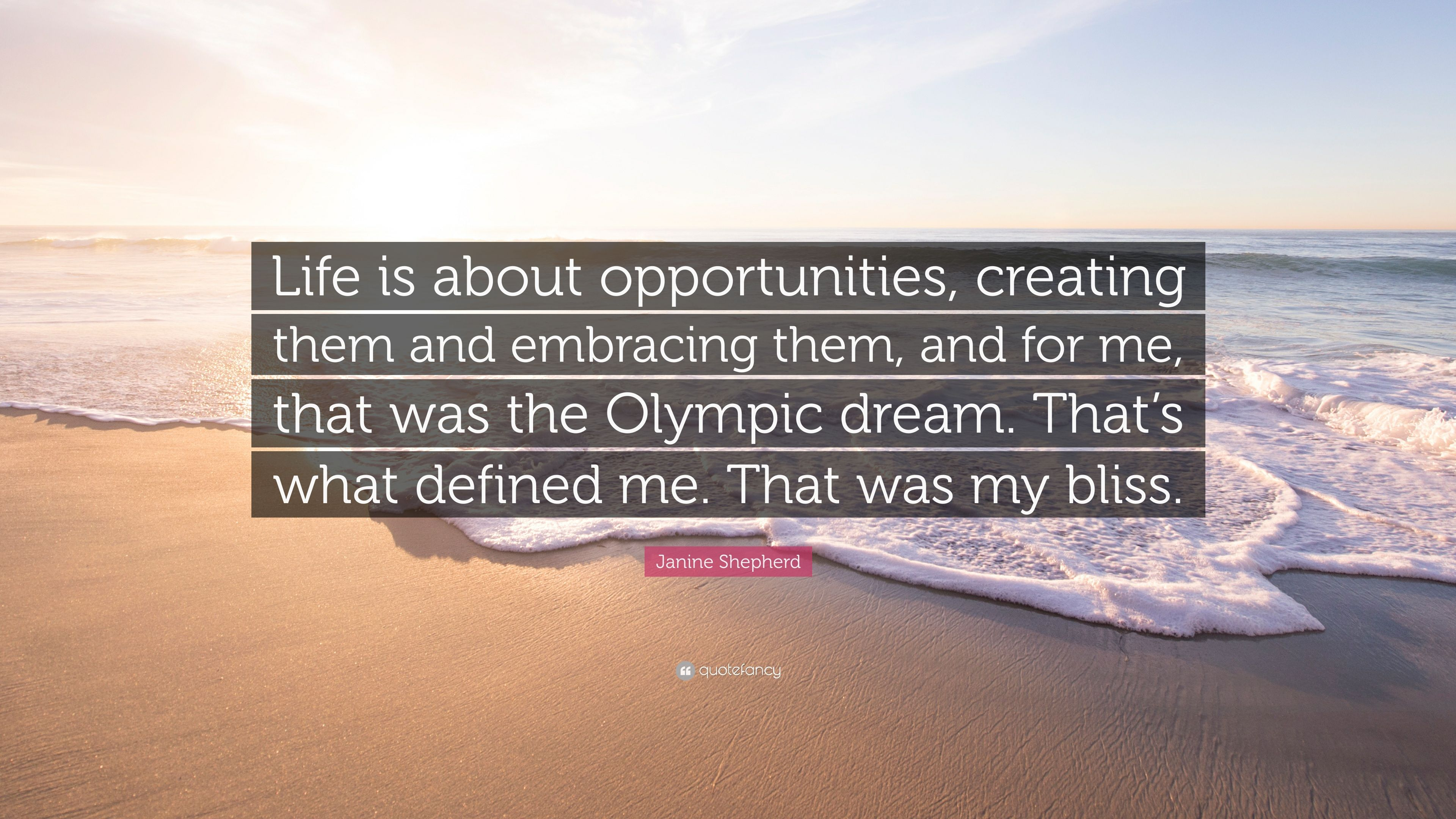 Janine Shepherd Quote Life Is About Opportunities Creating Them