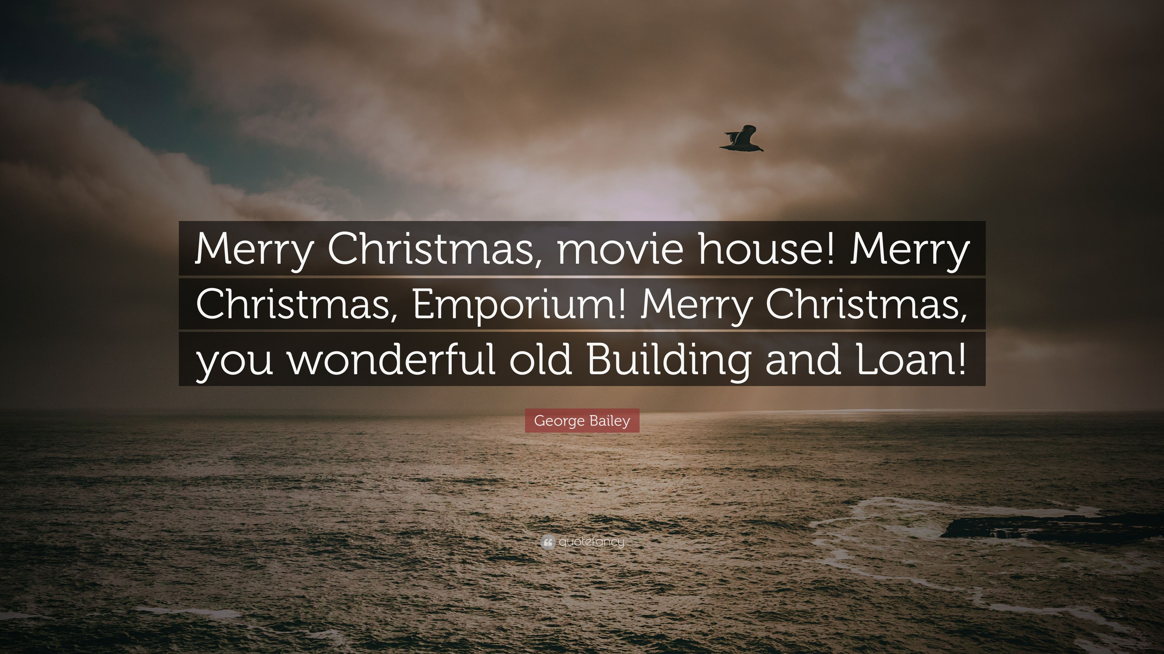 "George Bailey Quote: ""Merry Christmas, movie house! Merry Christmas, Emporium!"