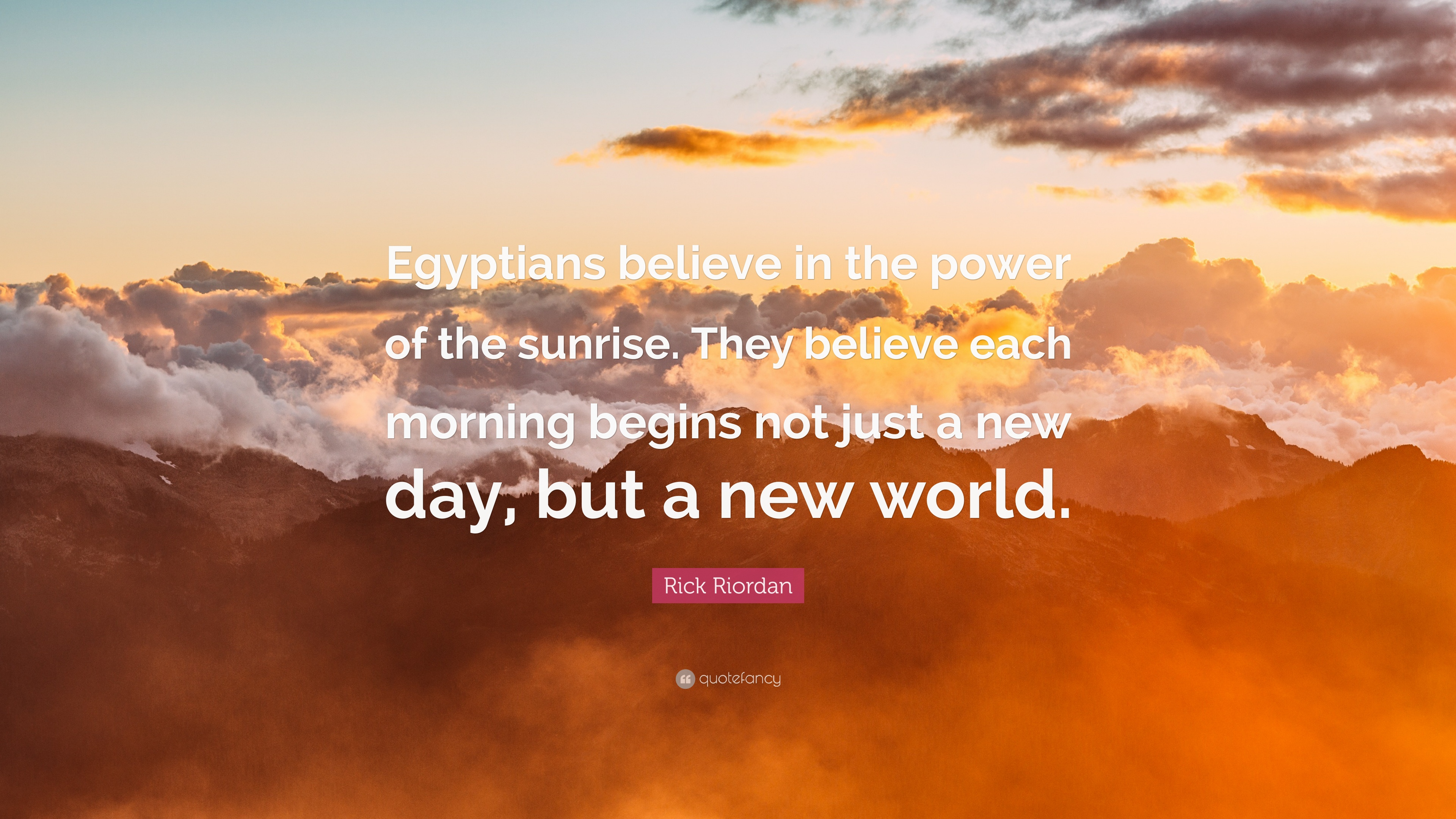 Rick Riordan Quote Egyptians Believe In The Power Of The Sunrise