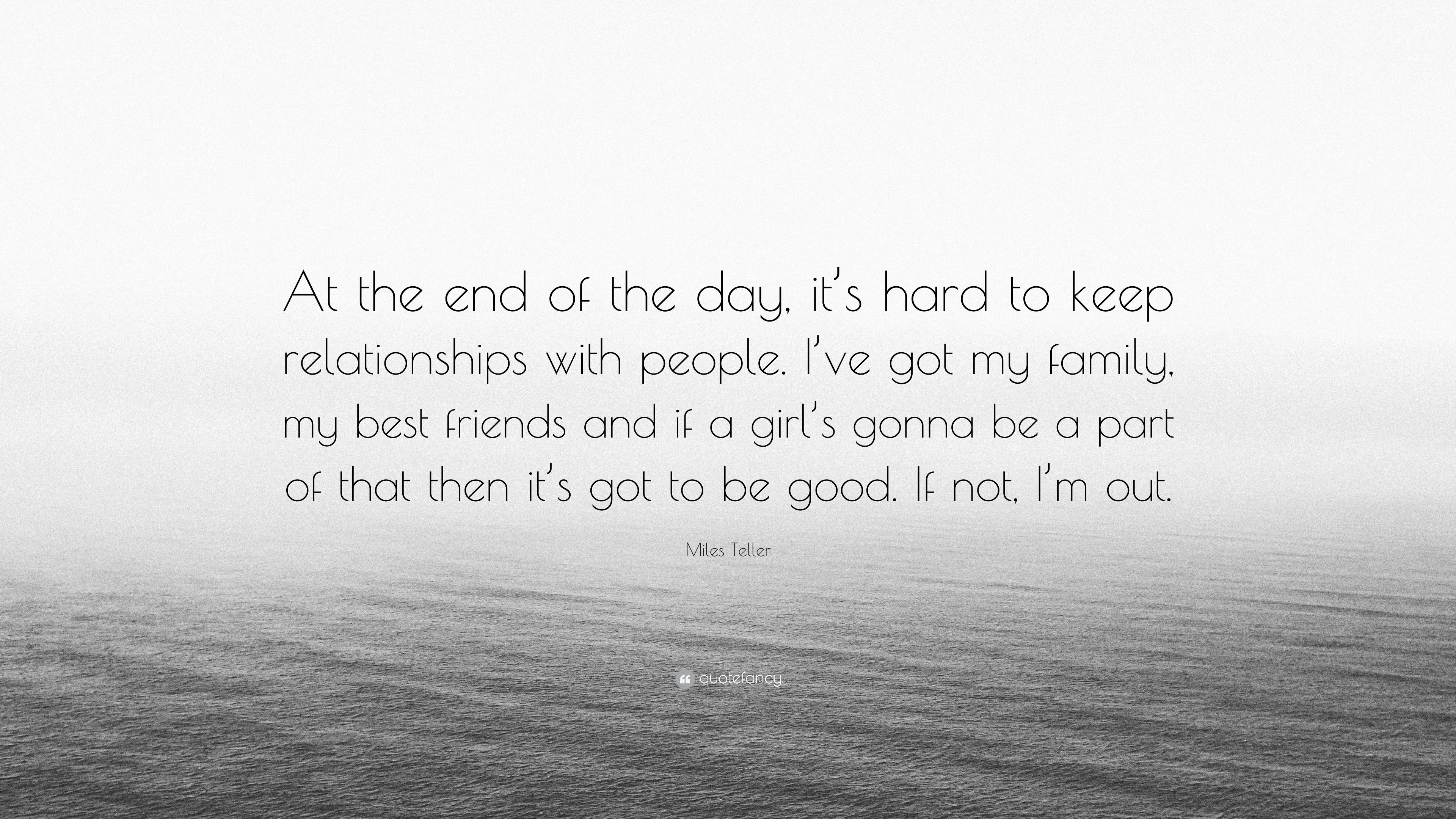Miles Teller Quote At The End Of The Day Its Hard To Keep