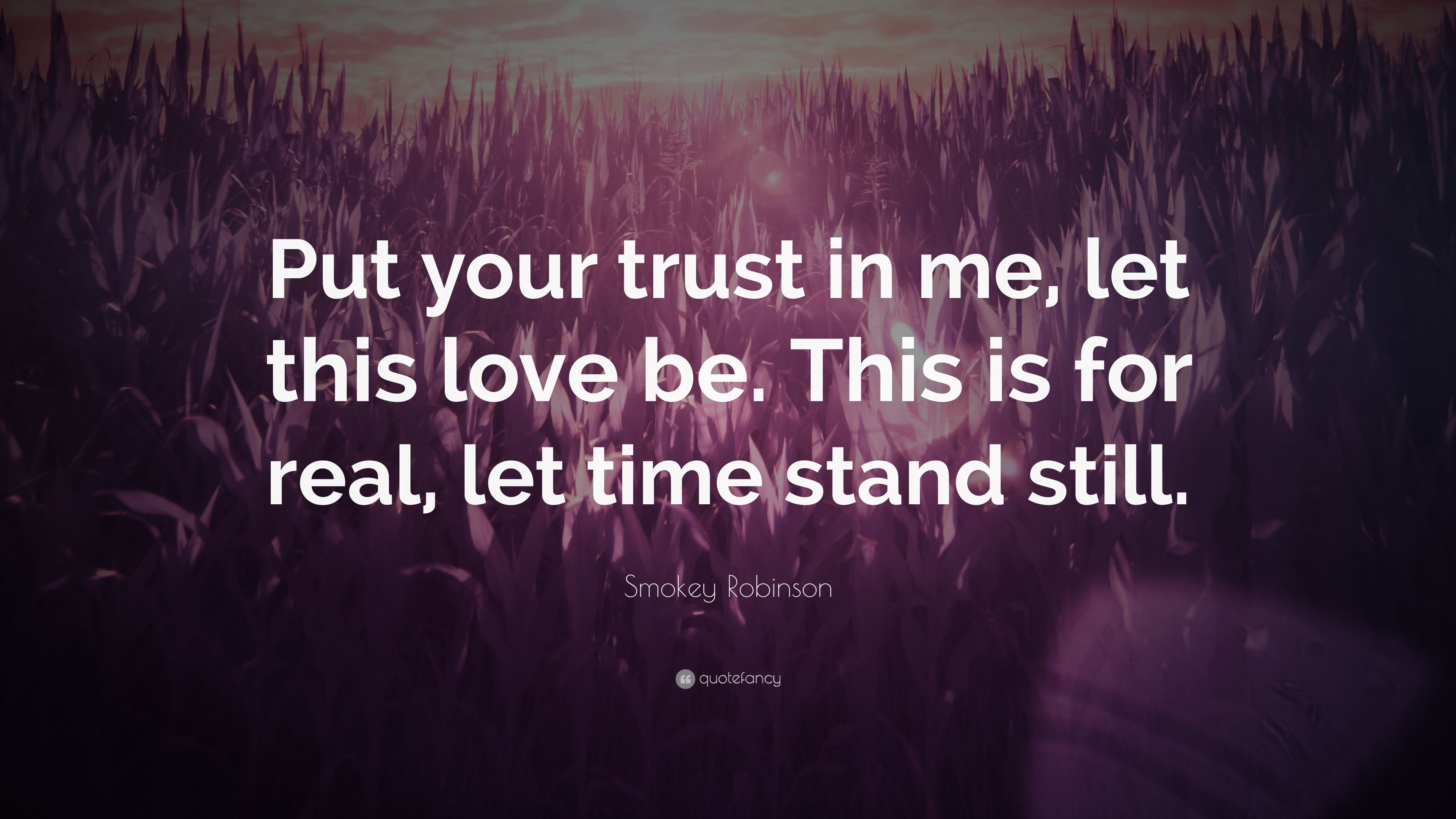 Smokey Robinson Quote Put Your Trust In Me Let This Love Be This
