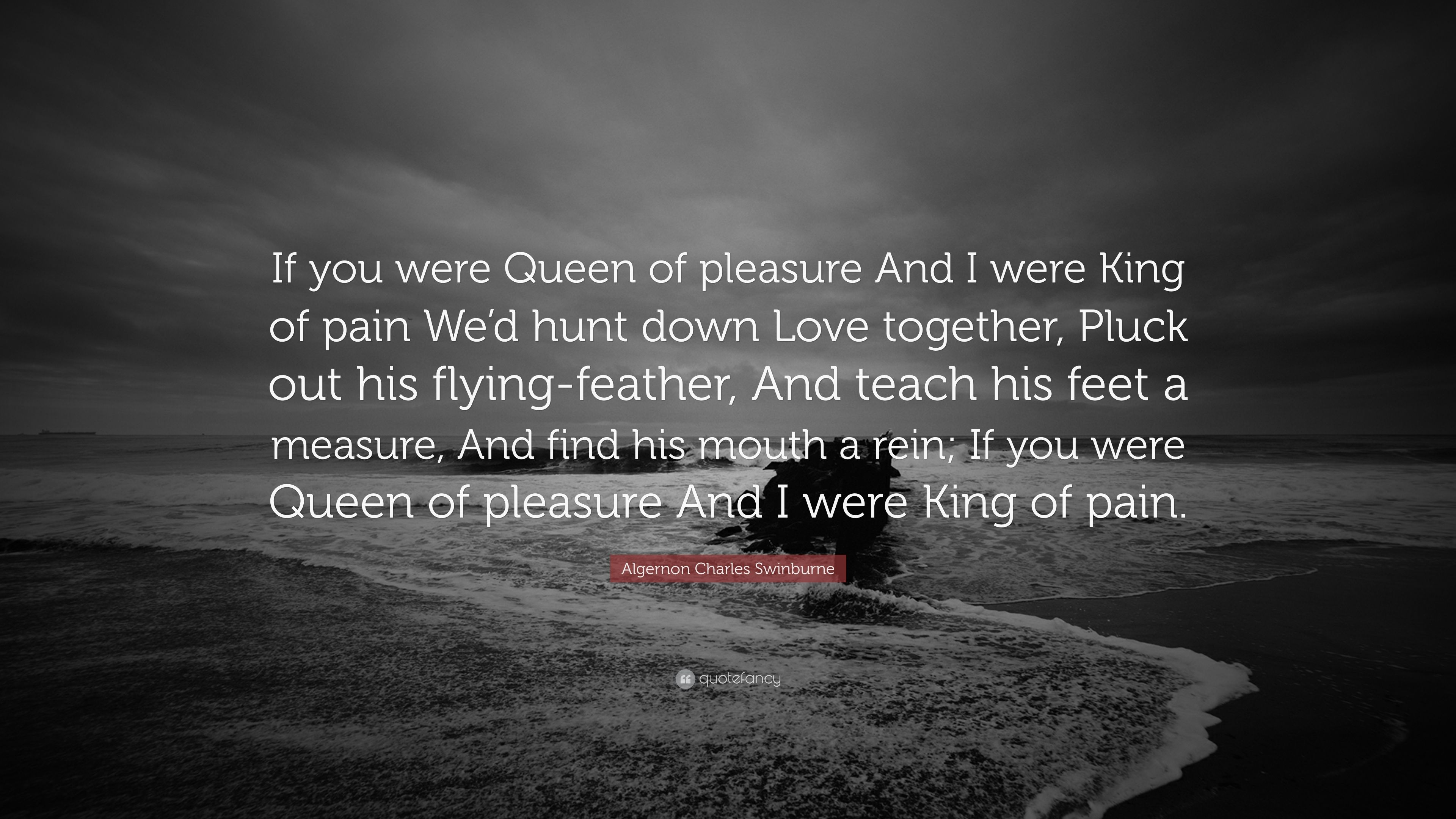 "King And Queen Love Quotes Algernon Charles Swinburne Quote ""If You Were Queen Of Pleasure"