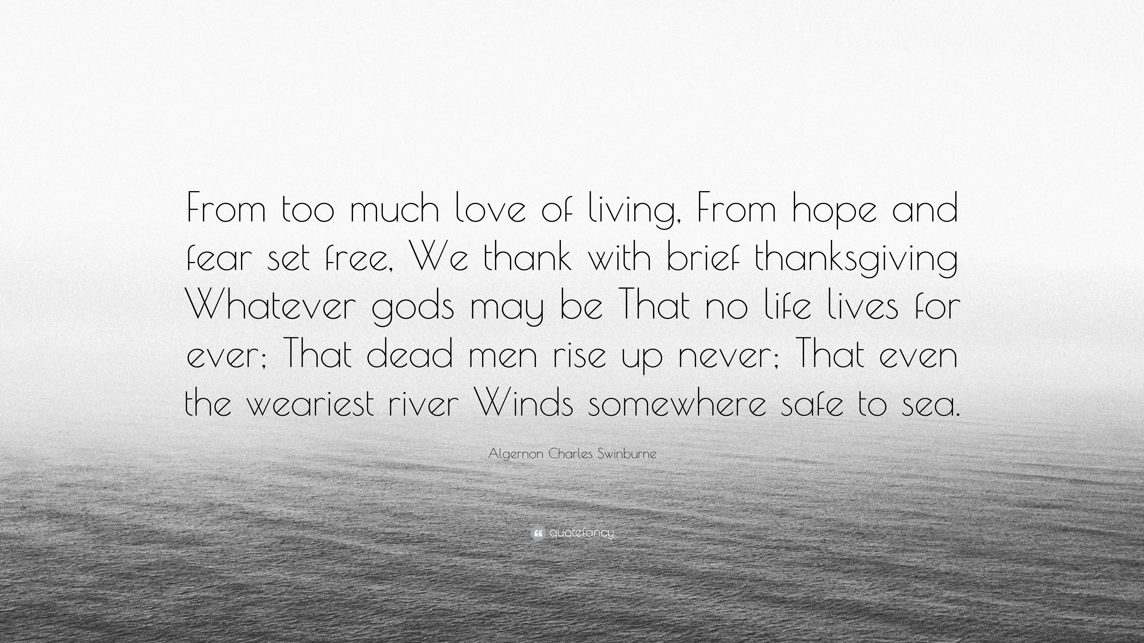 Algernon Charles Swinburne Quote From Too Much Love Of Living