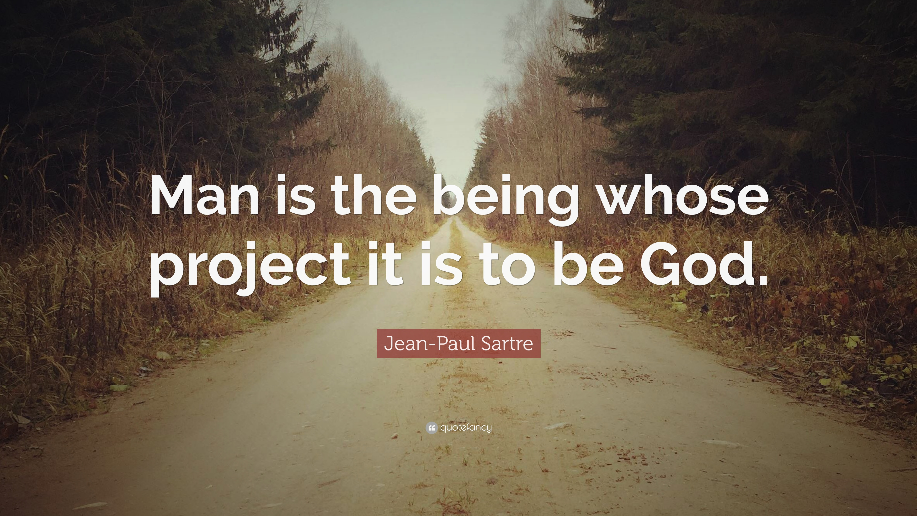 Jean Paul Sartre Quote Man Is The Being Whose Project It Is To Be
