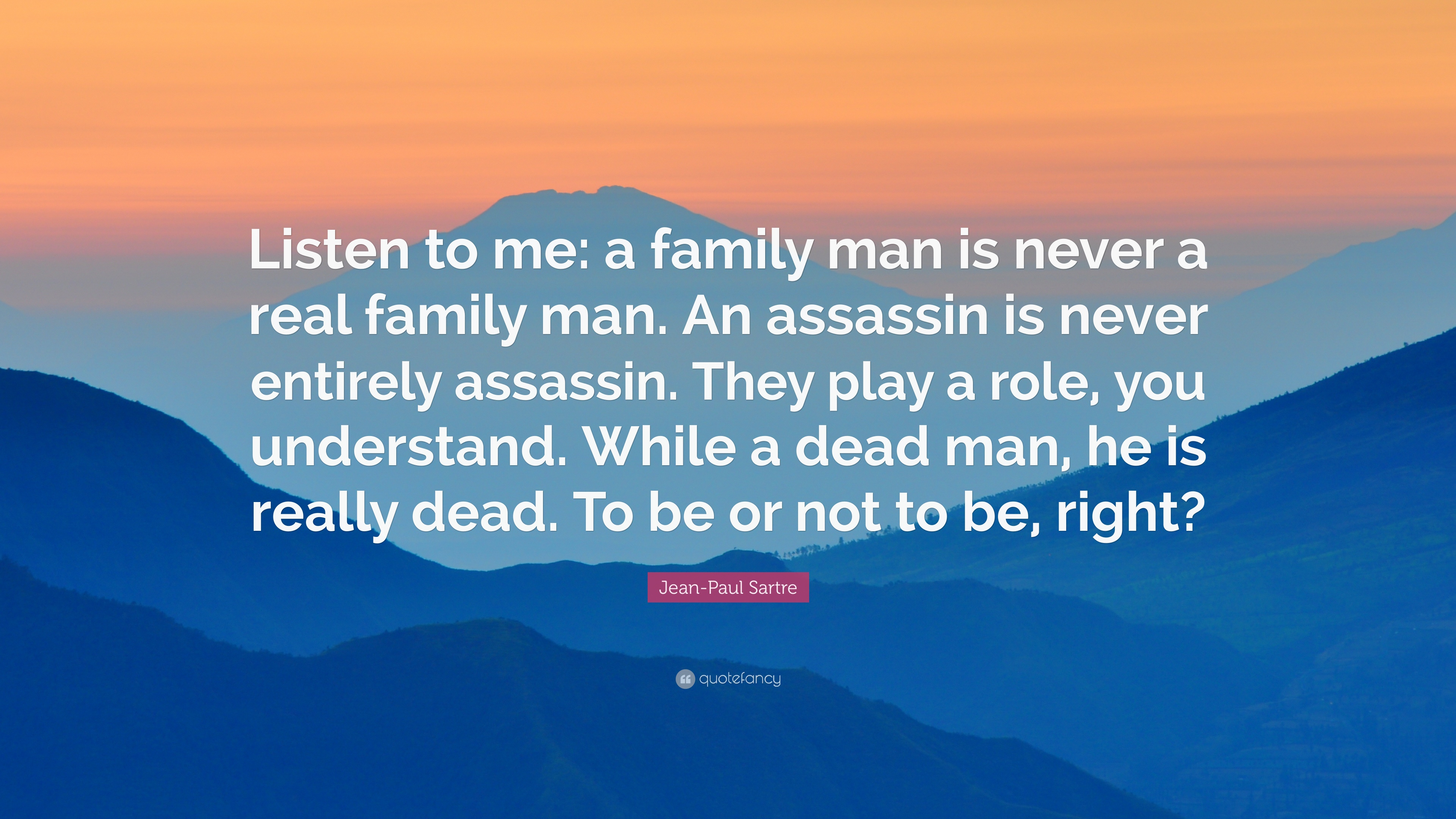 Jean Paul Sartre Quote Listen To Me A Family Man Is Never A Real