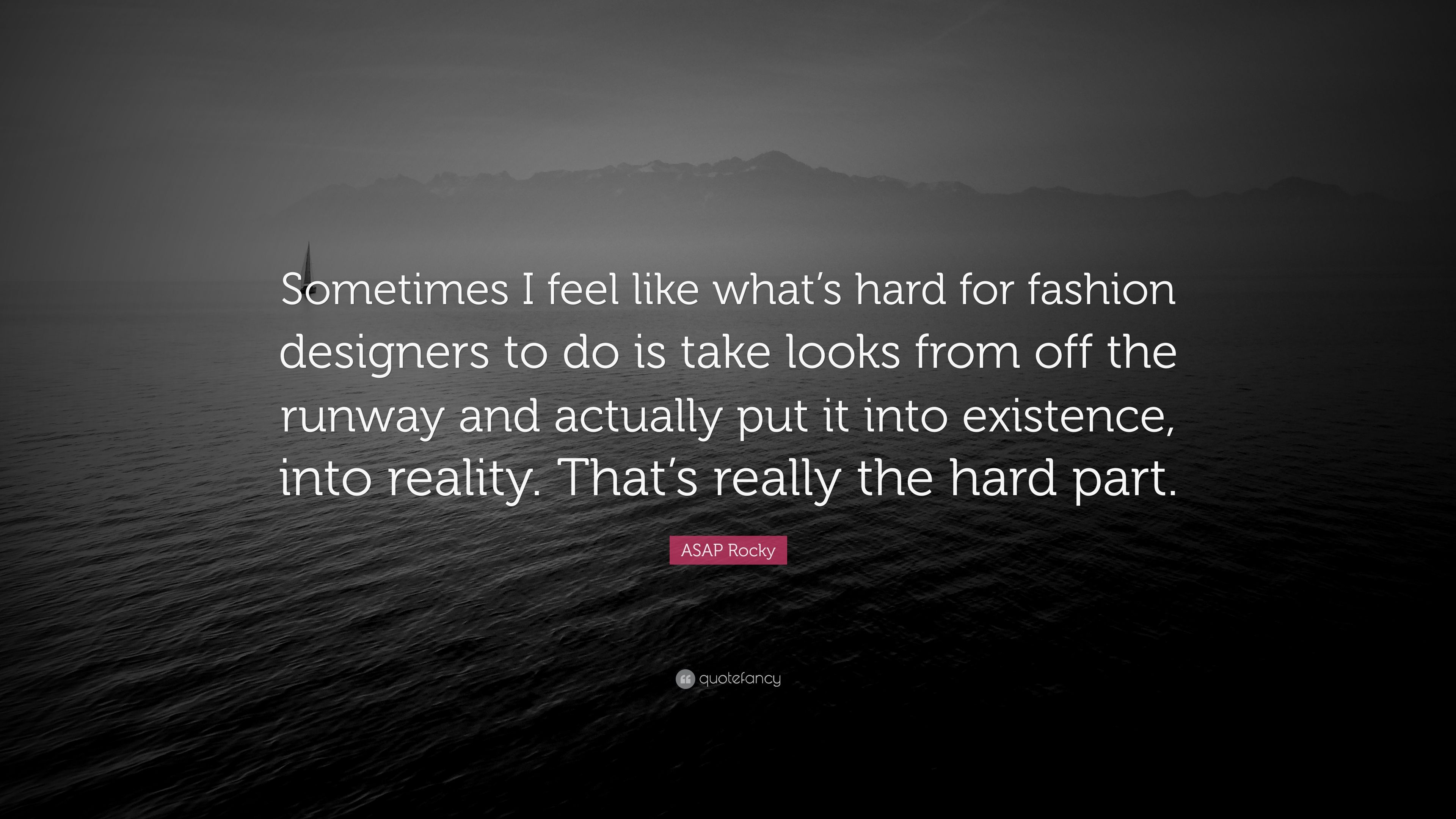 Asap Rocky Quote Sometimes I Feel Like Whats Hard For