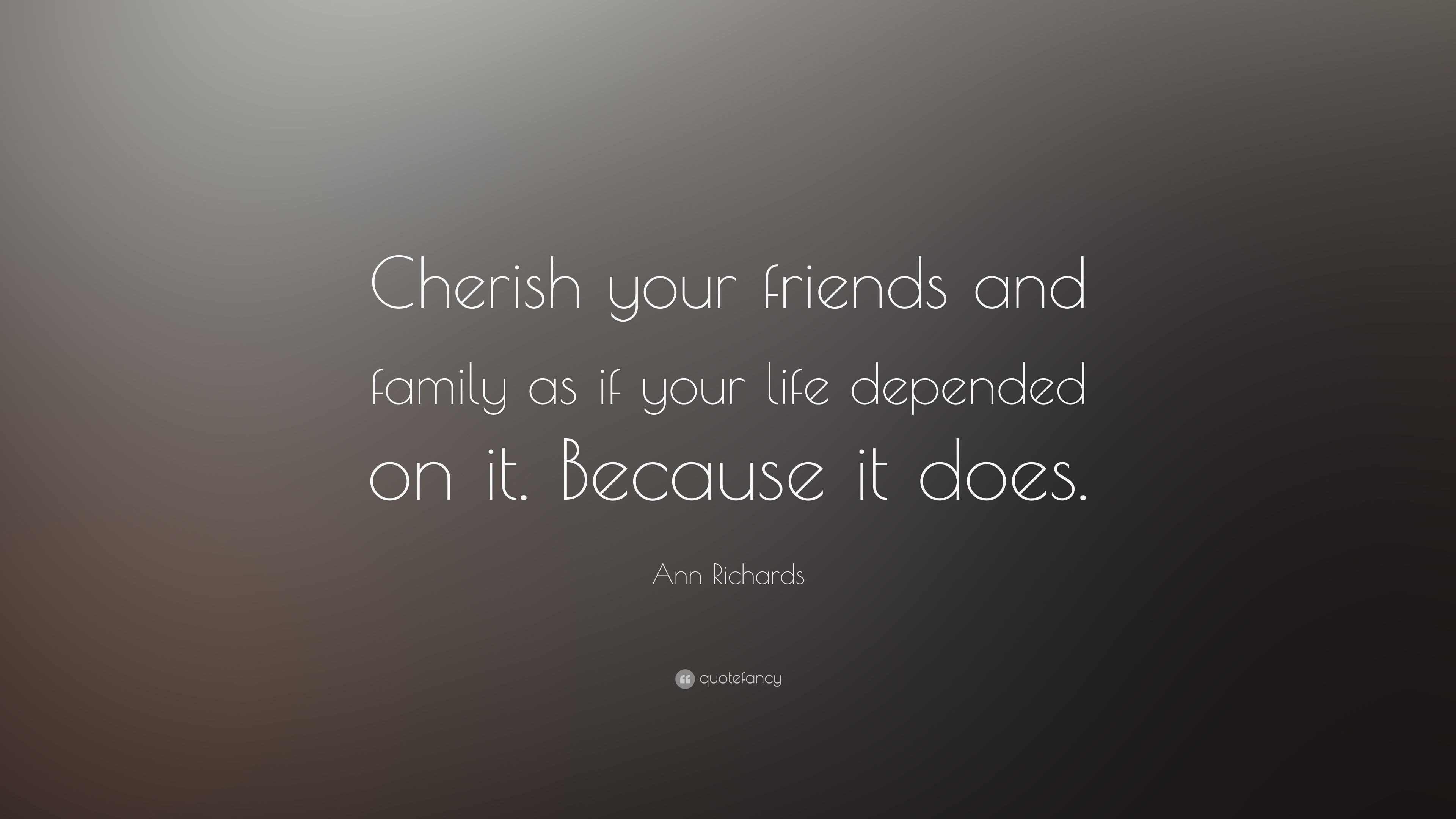 "Cherish Your Life Quotes Best Ann Richards Quote ""Cherish Your Friends And Family As If Your"