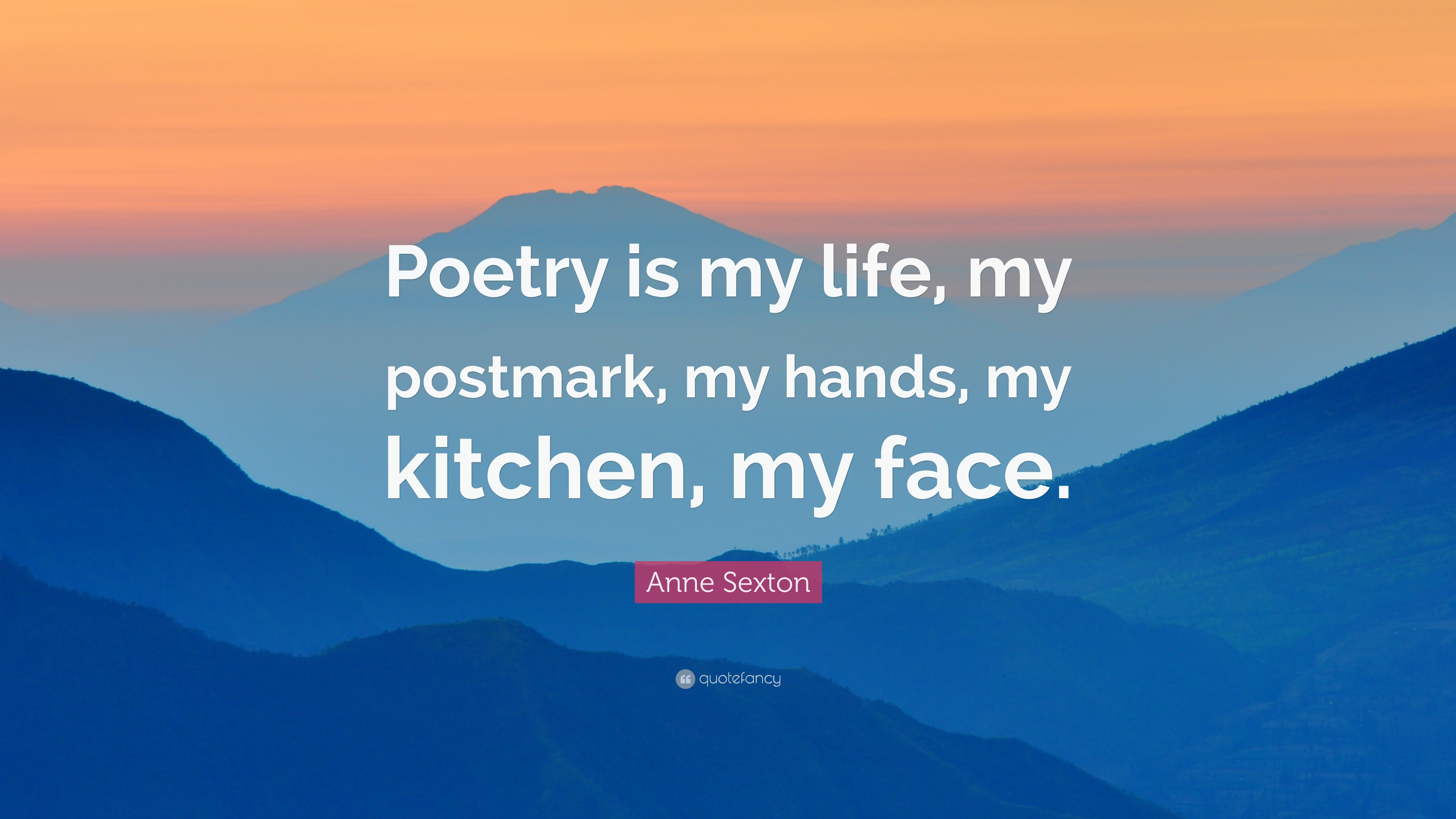 Delicieux Anne Sexton Quote: U201cPoetry Is My Life, My Postmark, My Hands,