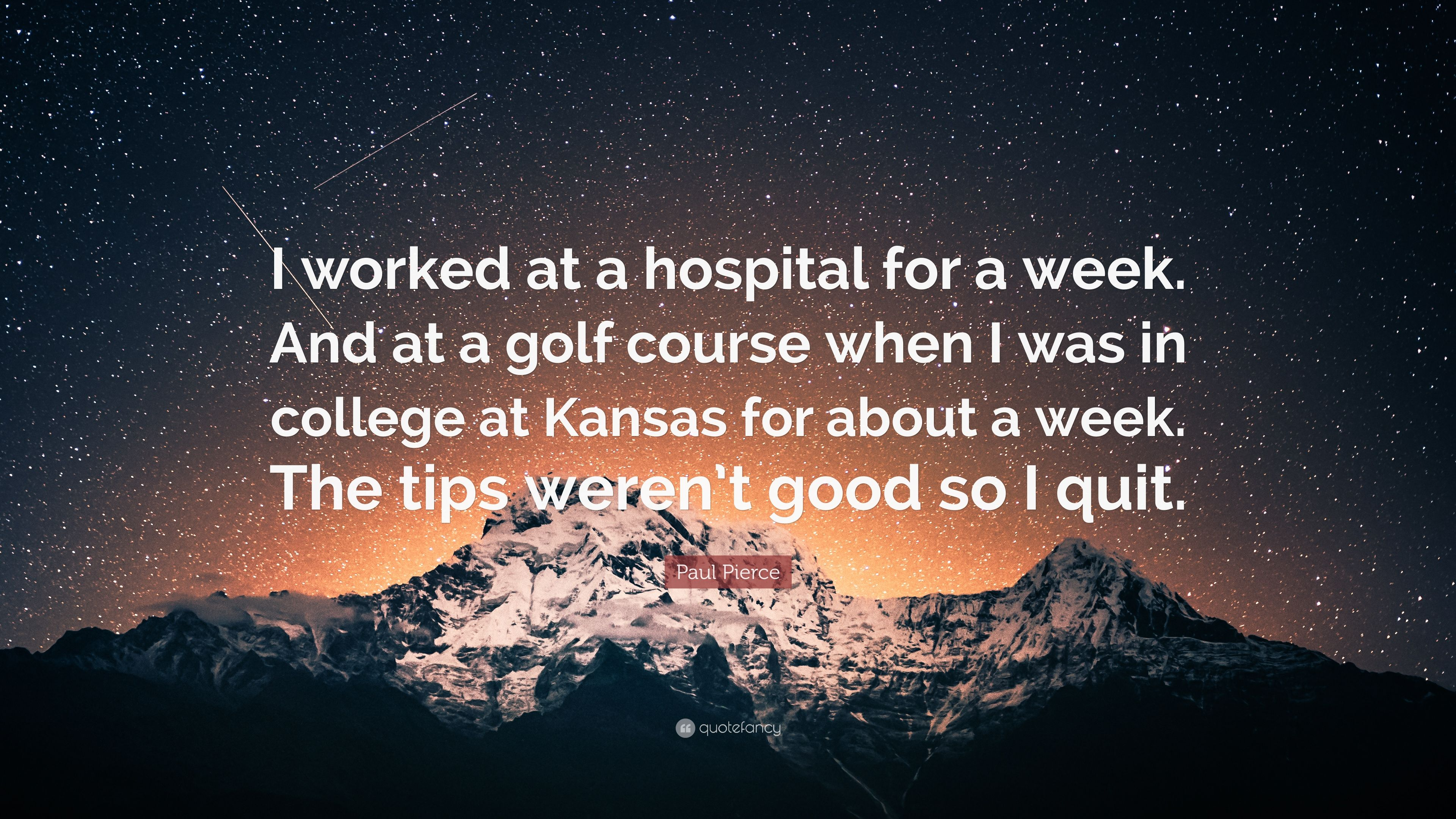 Paul Pierce Quote I Worked At A Hospital For A Week And At A Golf