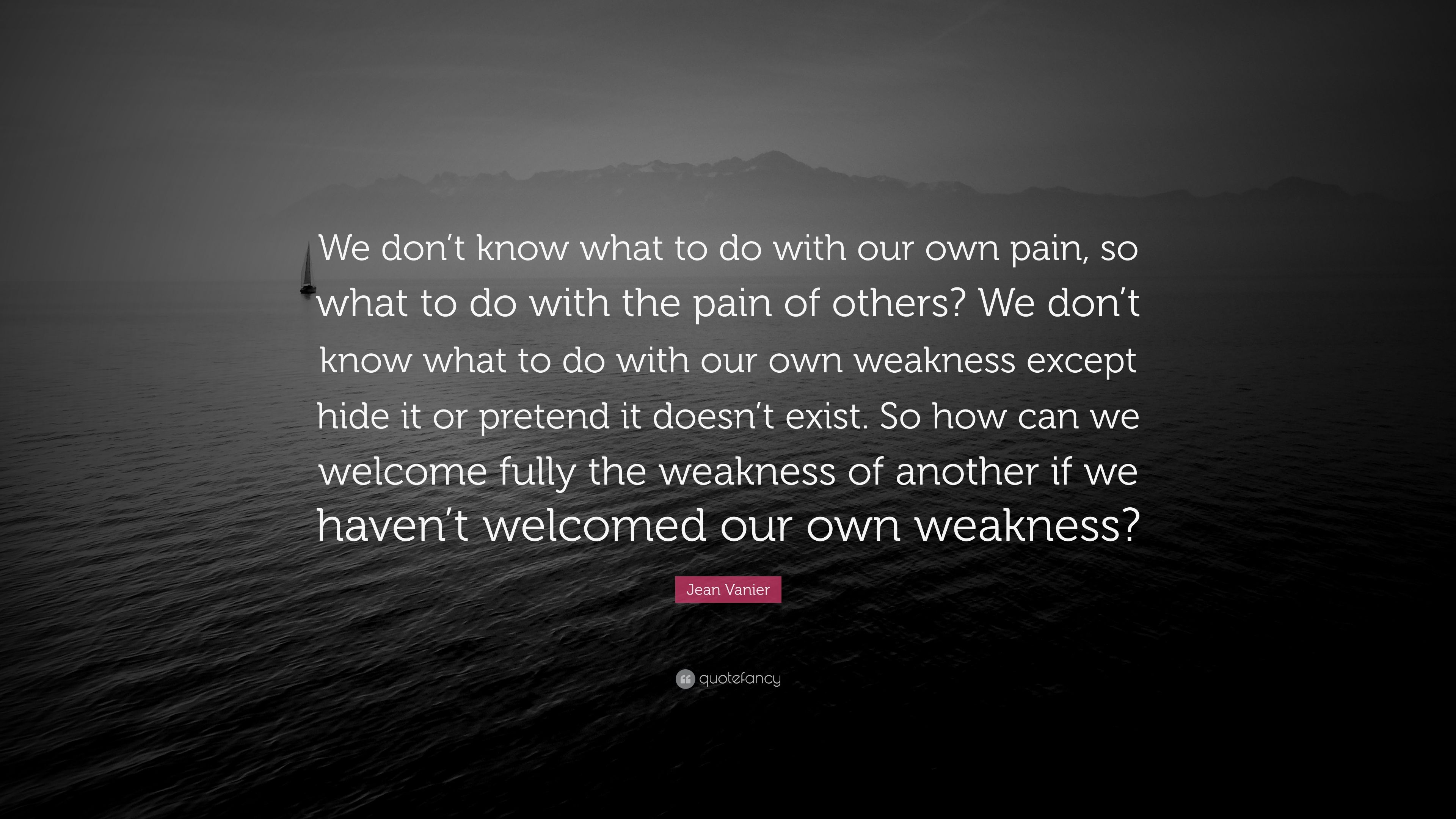 Jean Vanier Quote We Dont Know What To Do With Our Own Pain So