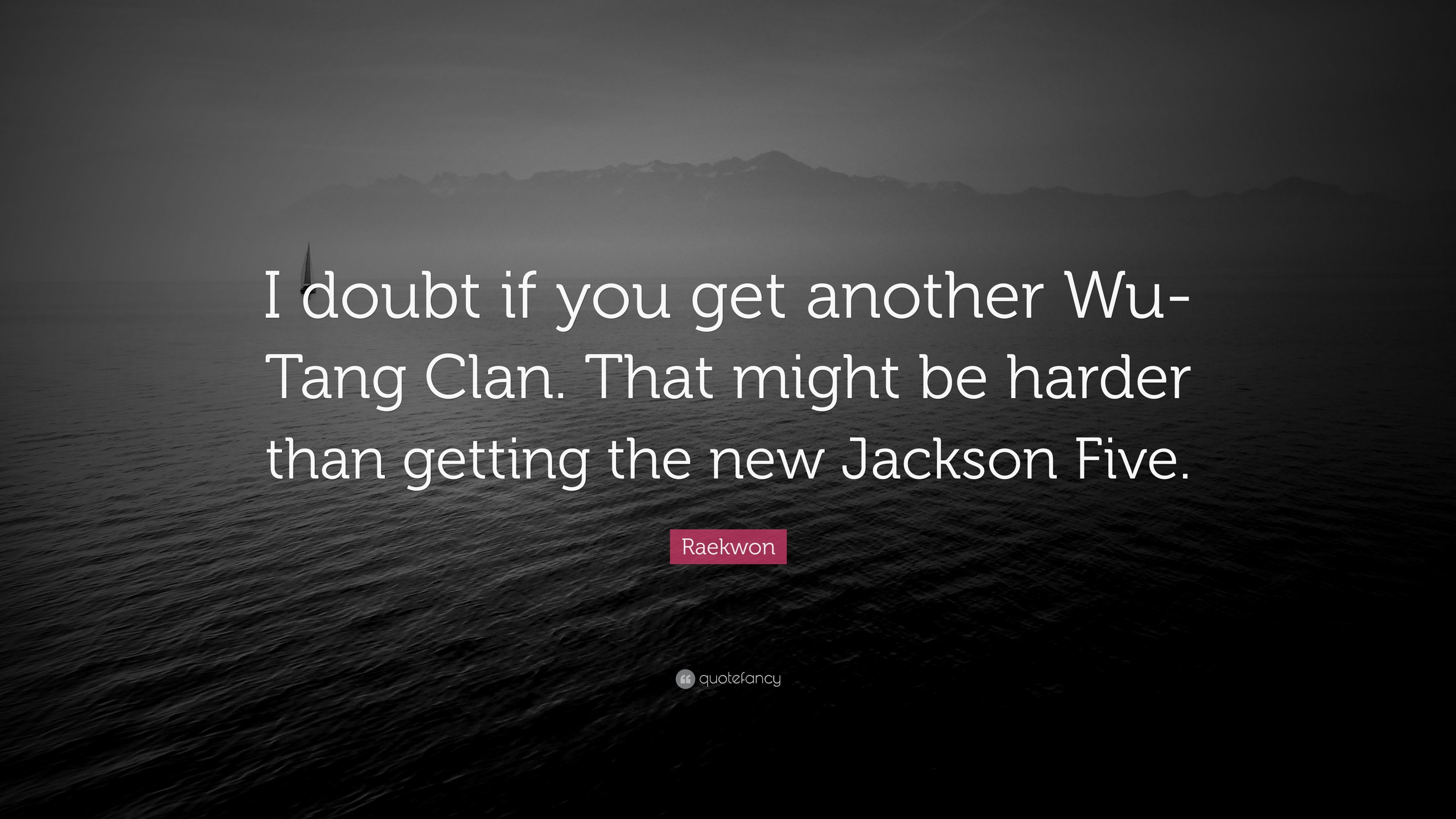 """Raekwon Quote: """"I doubt if you get another Wu-Tang Clan ..."""