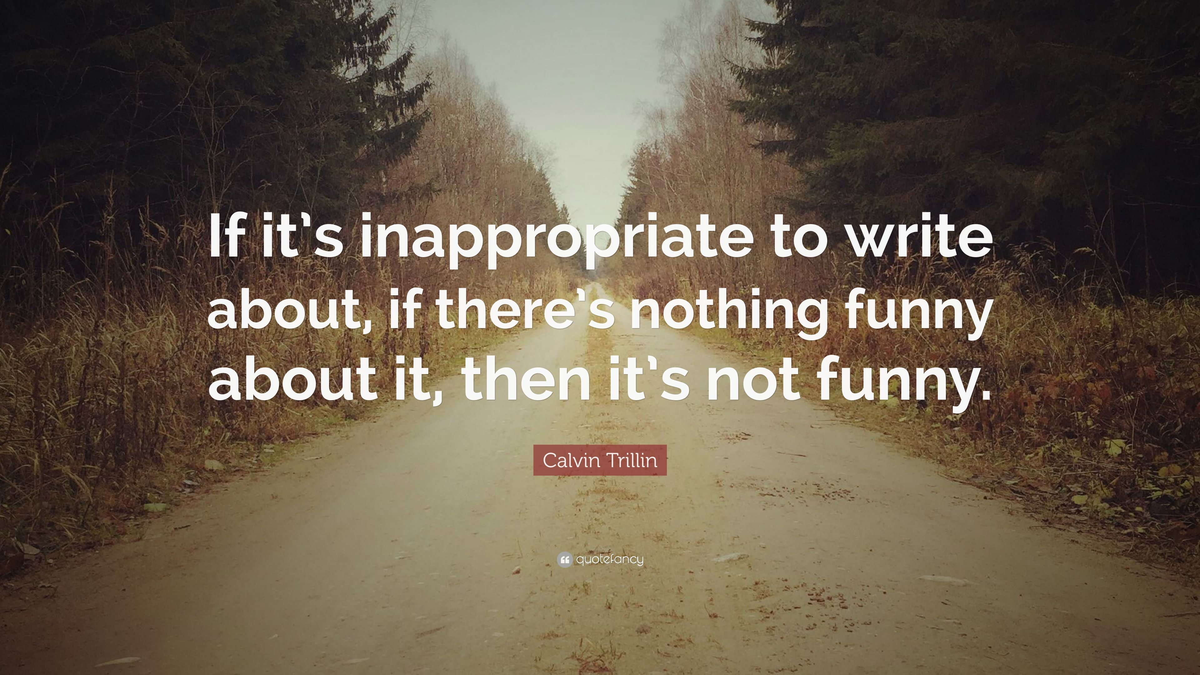 Calvin Trillin Quote If Its Inappropriate To Write About Theres Nothing Funny