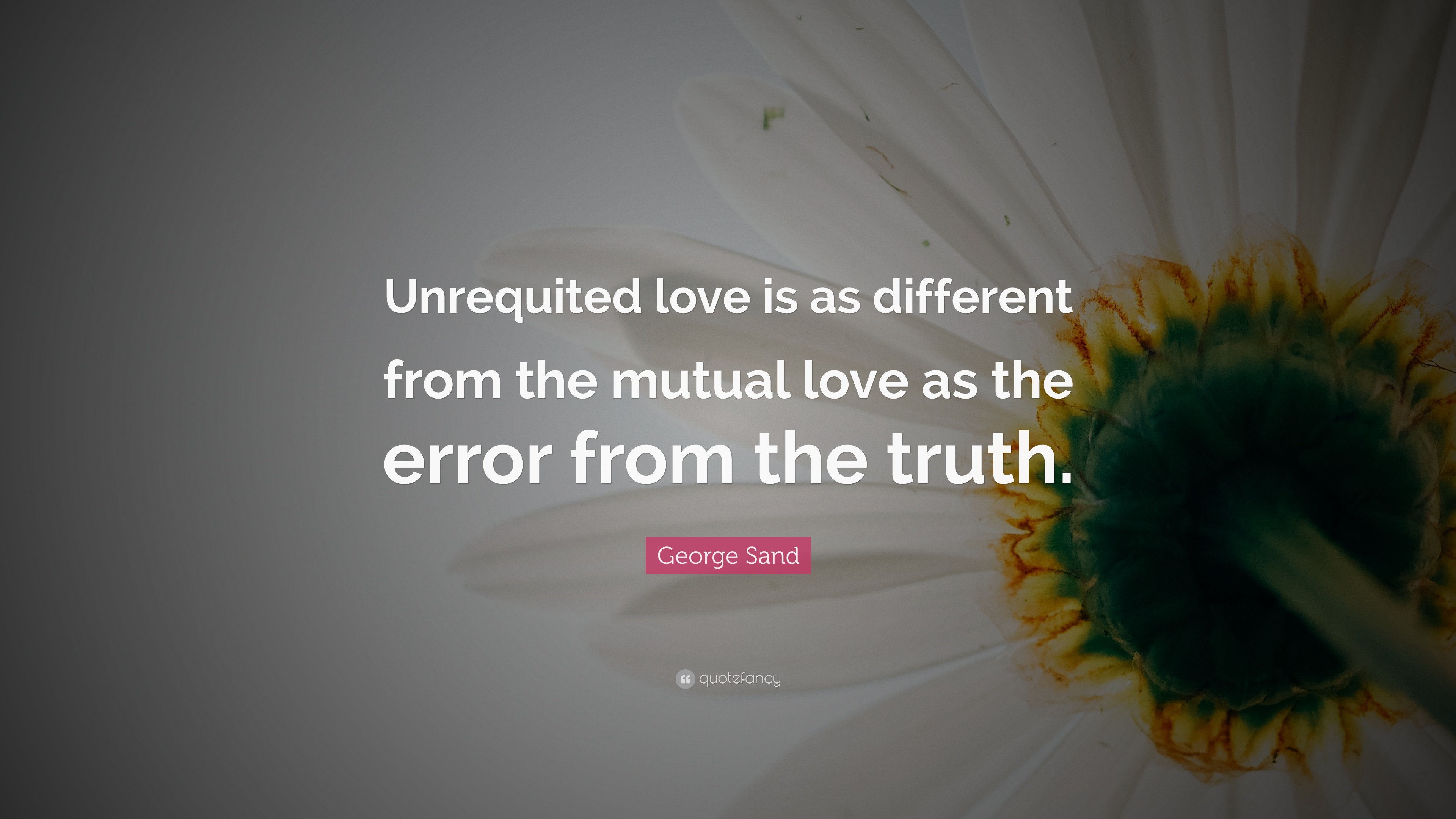 George Sand Quote Unrequited Love Is As Different From The Mutual