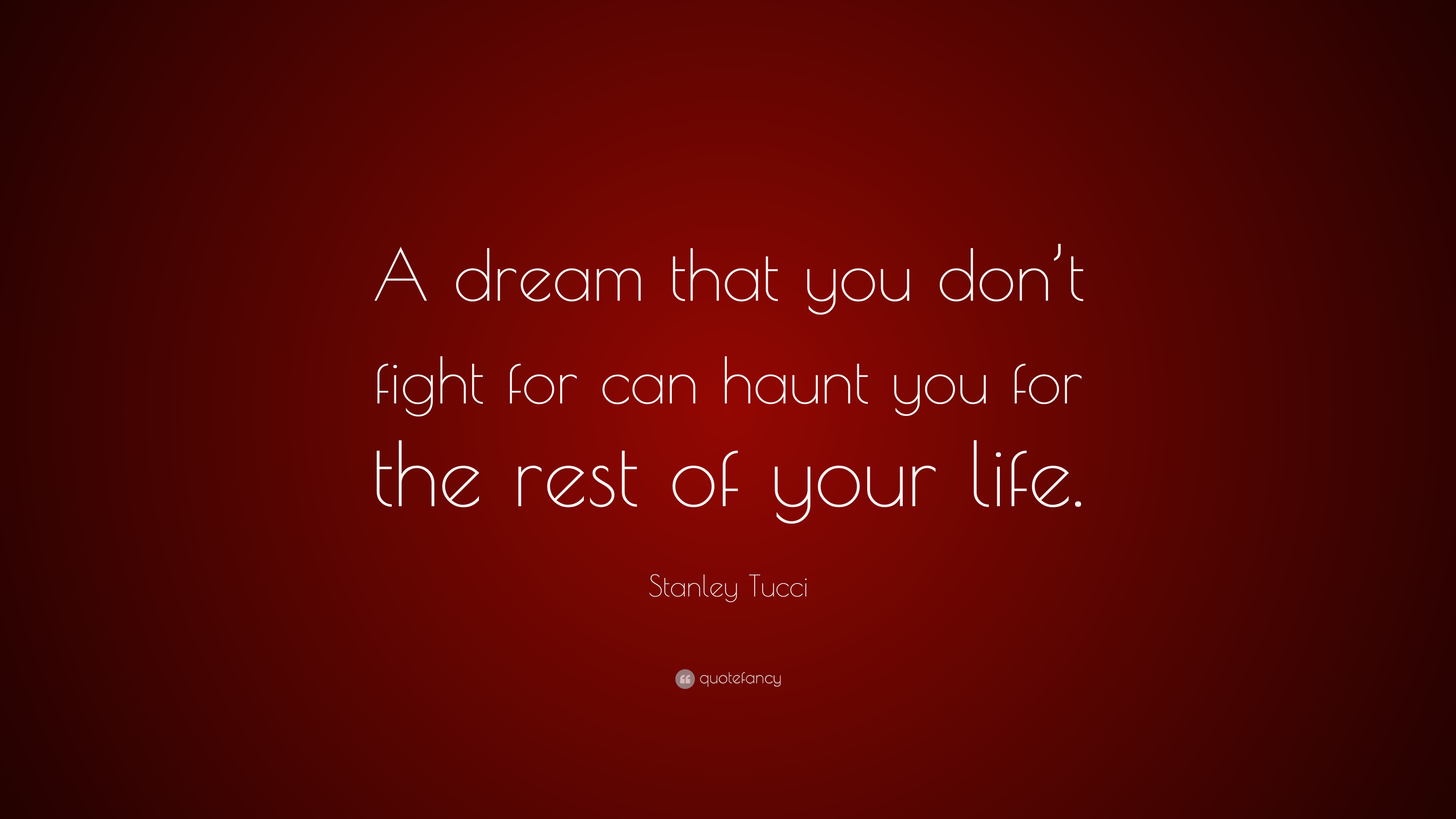 "Fight For Your Life Quotes Stanley Tucci Quote ""A Dream That You Don't Fight For Can Haunt"