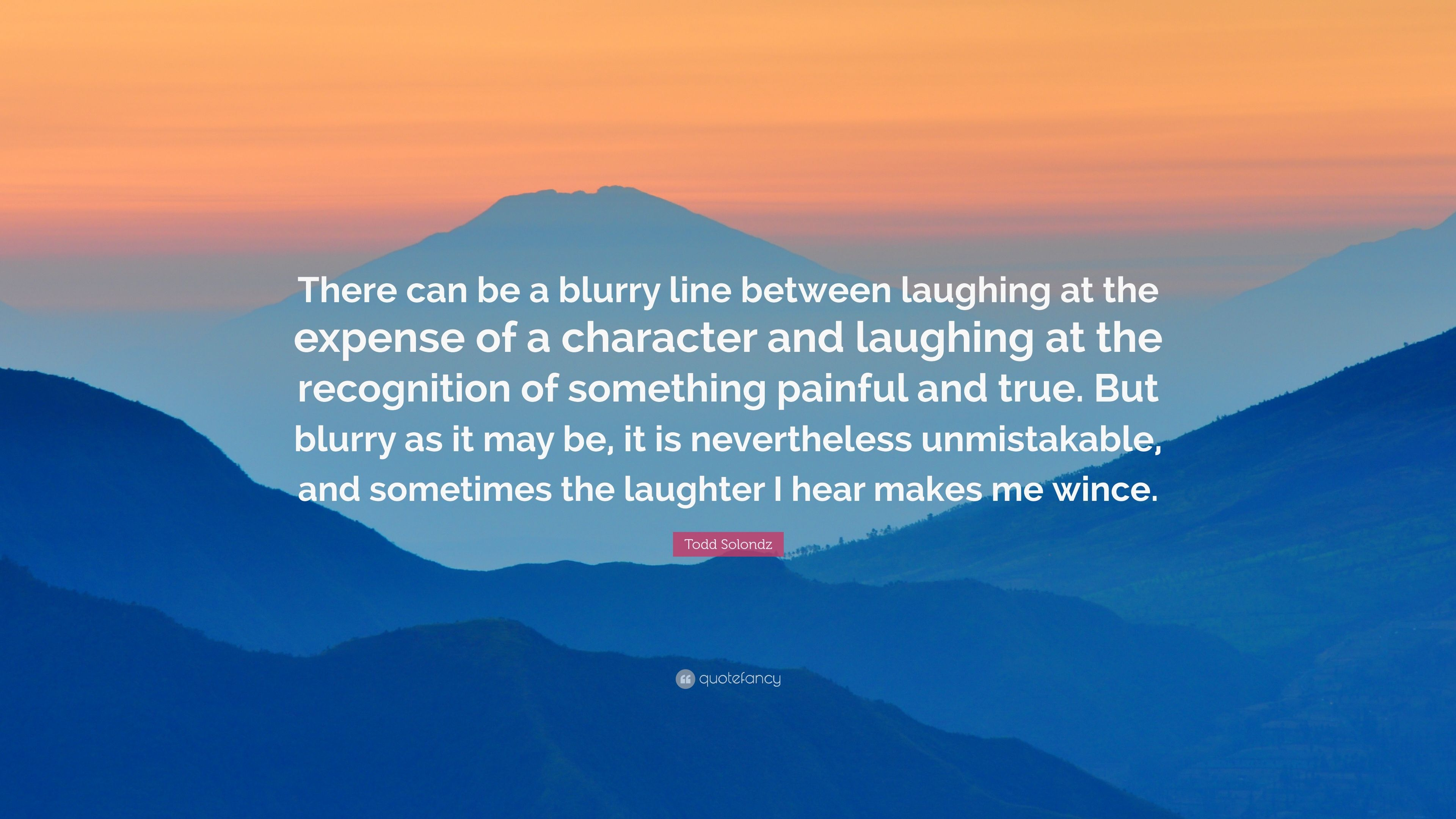 Best Wallpaper Mountain Blurry - 3353587-Todd-Solondz-Quote-There-can-be-a-blurry-line-between-laughing-at  Image_906410.jpg