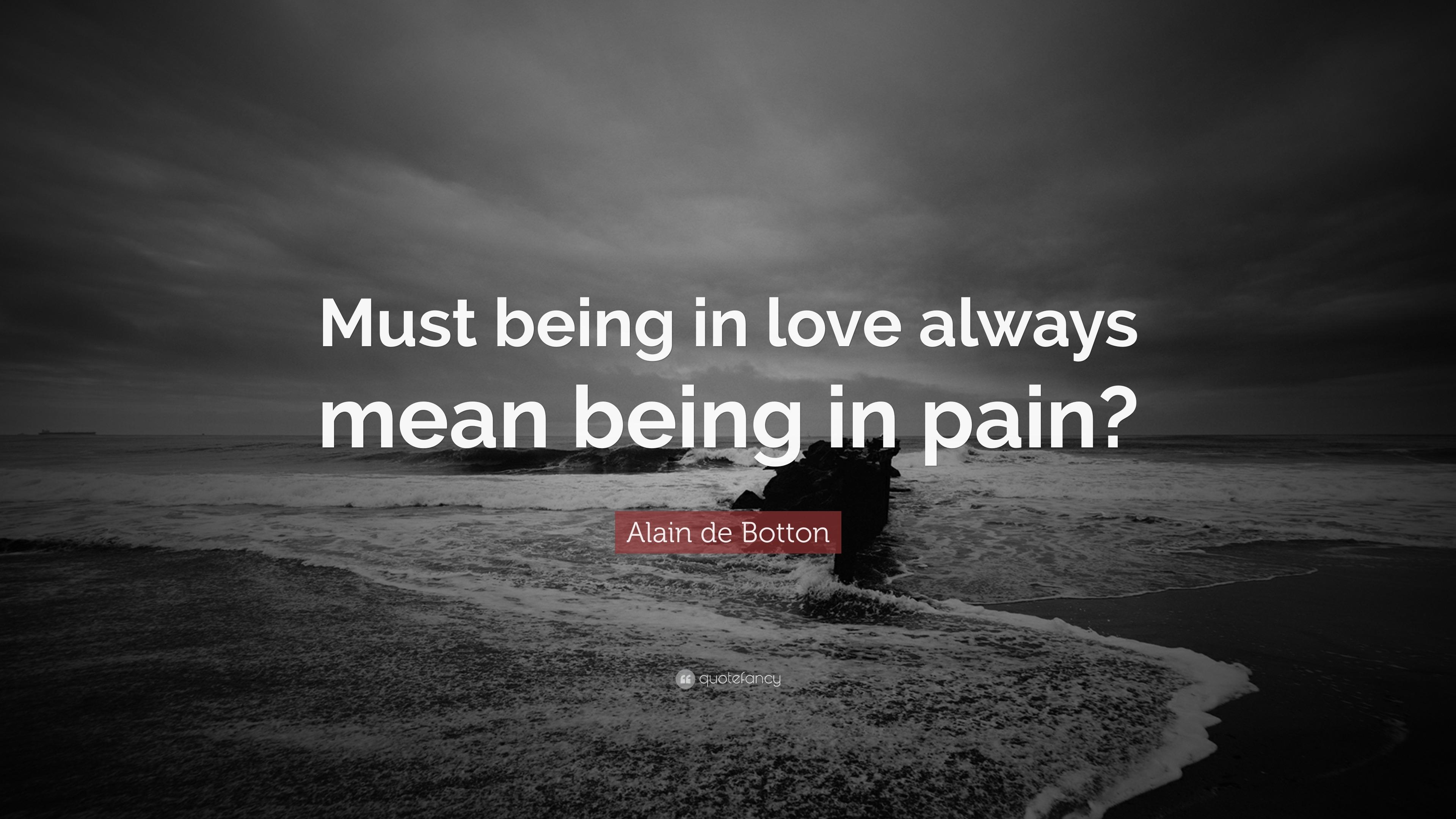 "Alain De Botton Quote: ""Must Being In Love Always Mean"