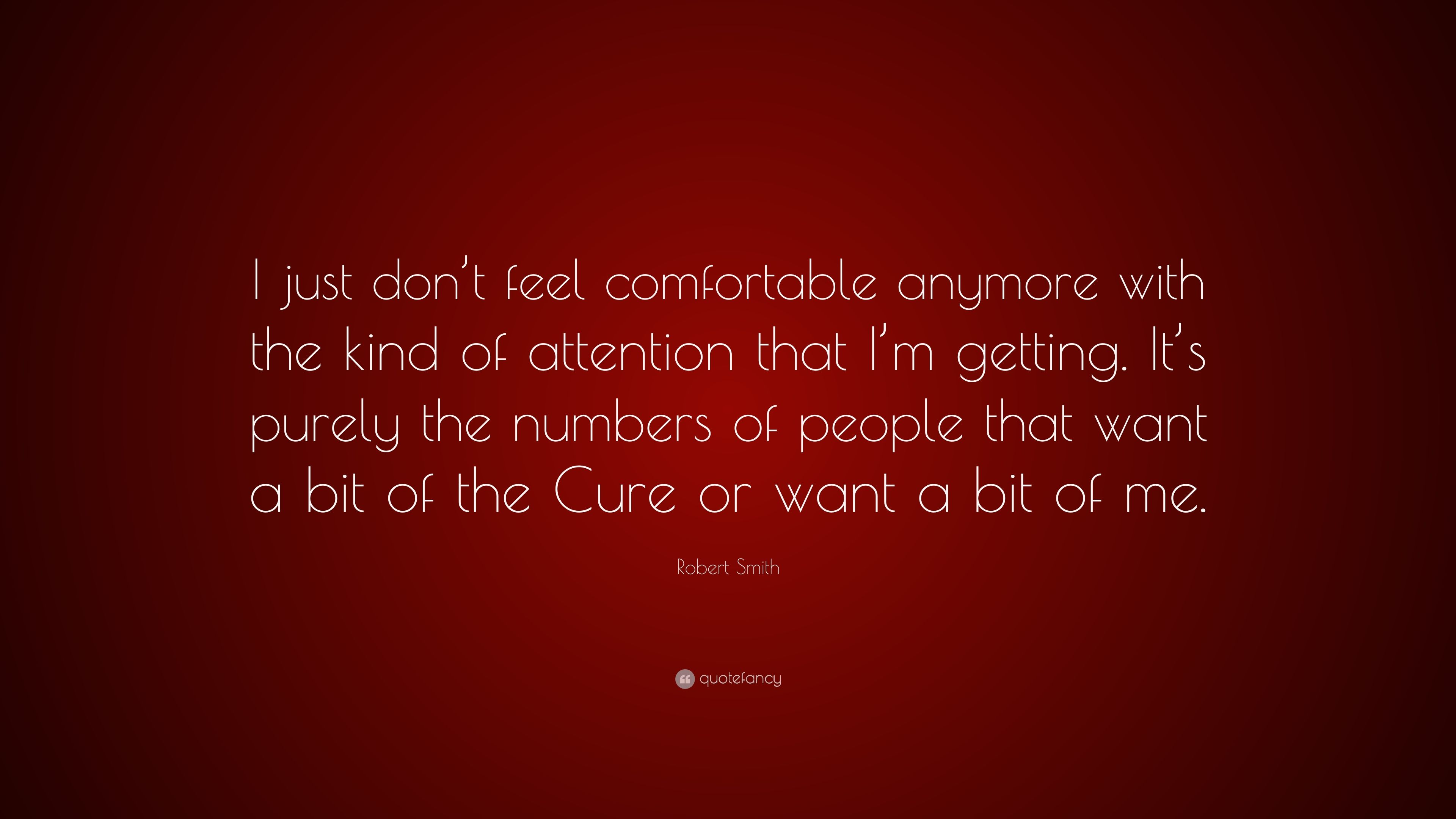 """Robert Smith Quote: """"I just don\'t feel comfortable anymore ..."""