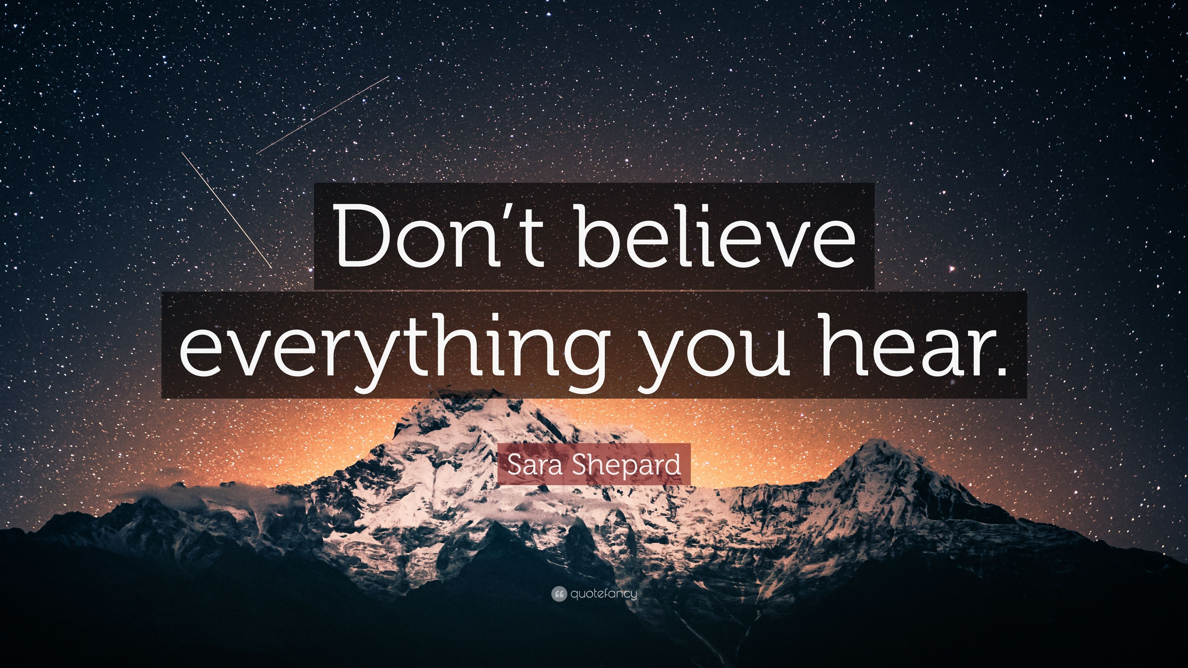 Sara Shepard Quote Dont Believe Everything You Hear 7