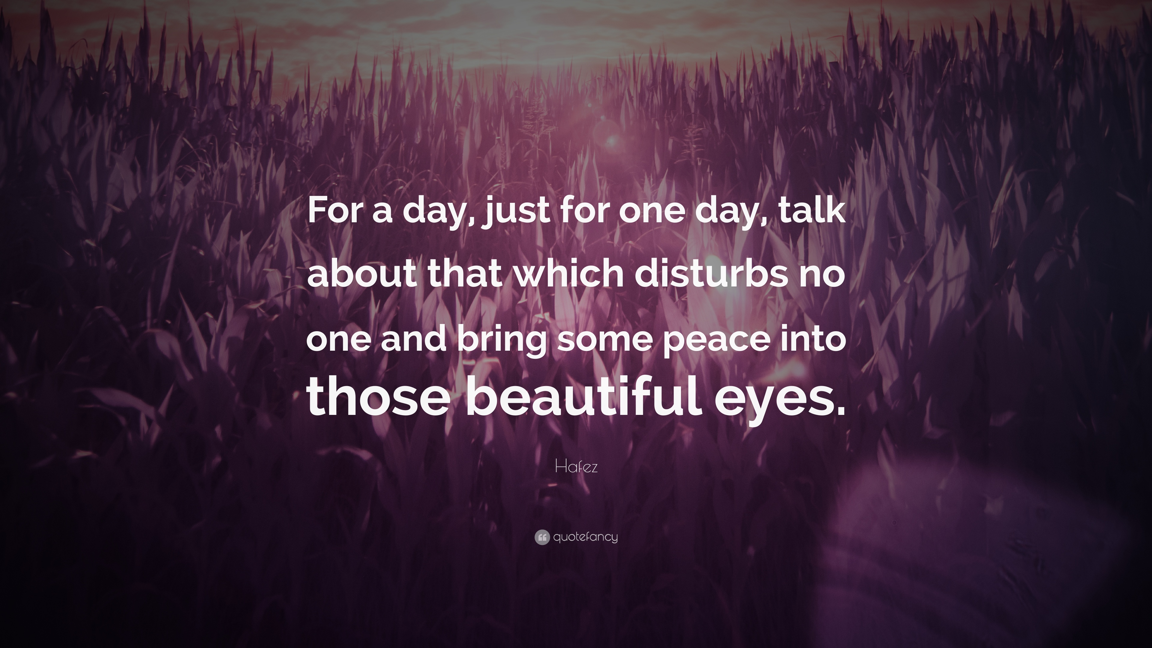 "Hafez Quote: ""For A Day, Just For One Day, Talk About That"