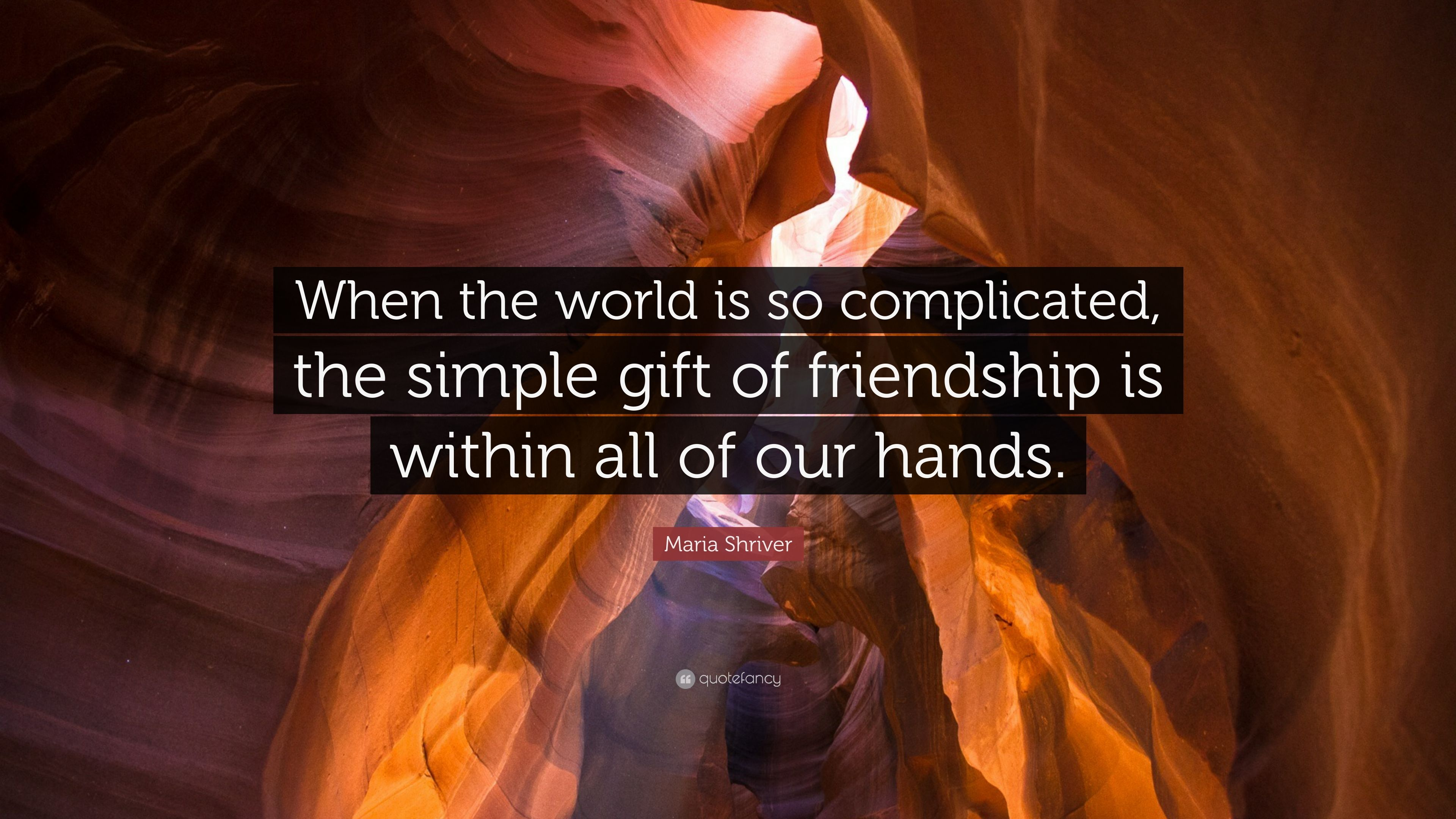 When the world is so complicated, the simple gift of friendship is within all of our hands.