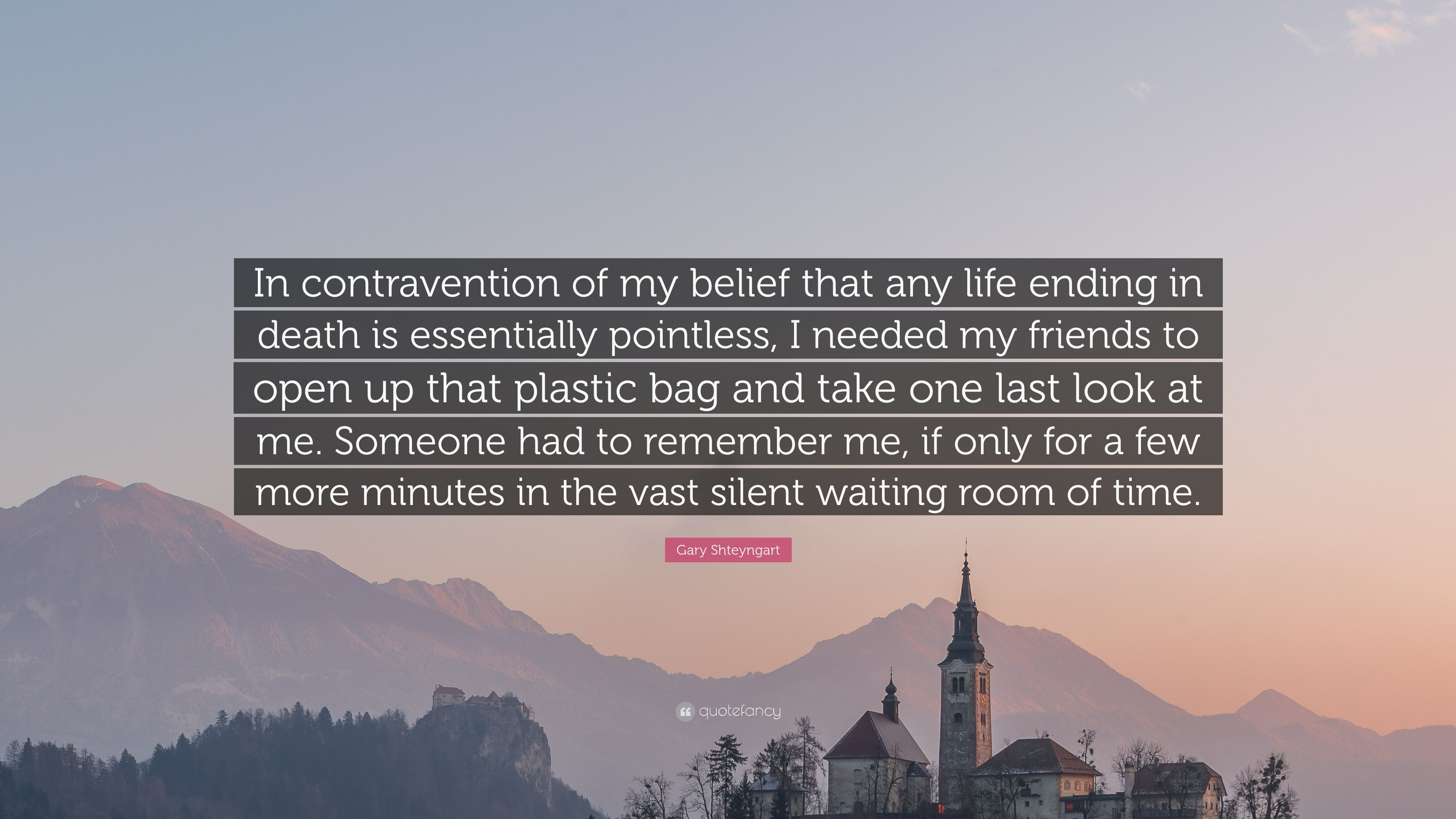 Gary Shteyngart Quote In Contravention Of My Belief That Any Life