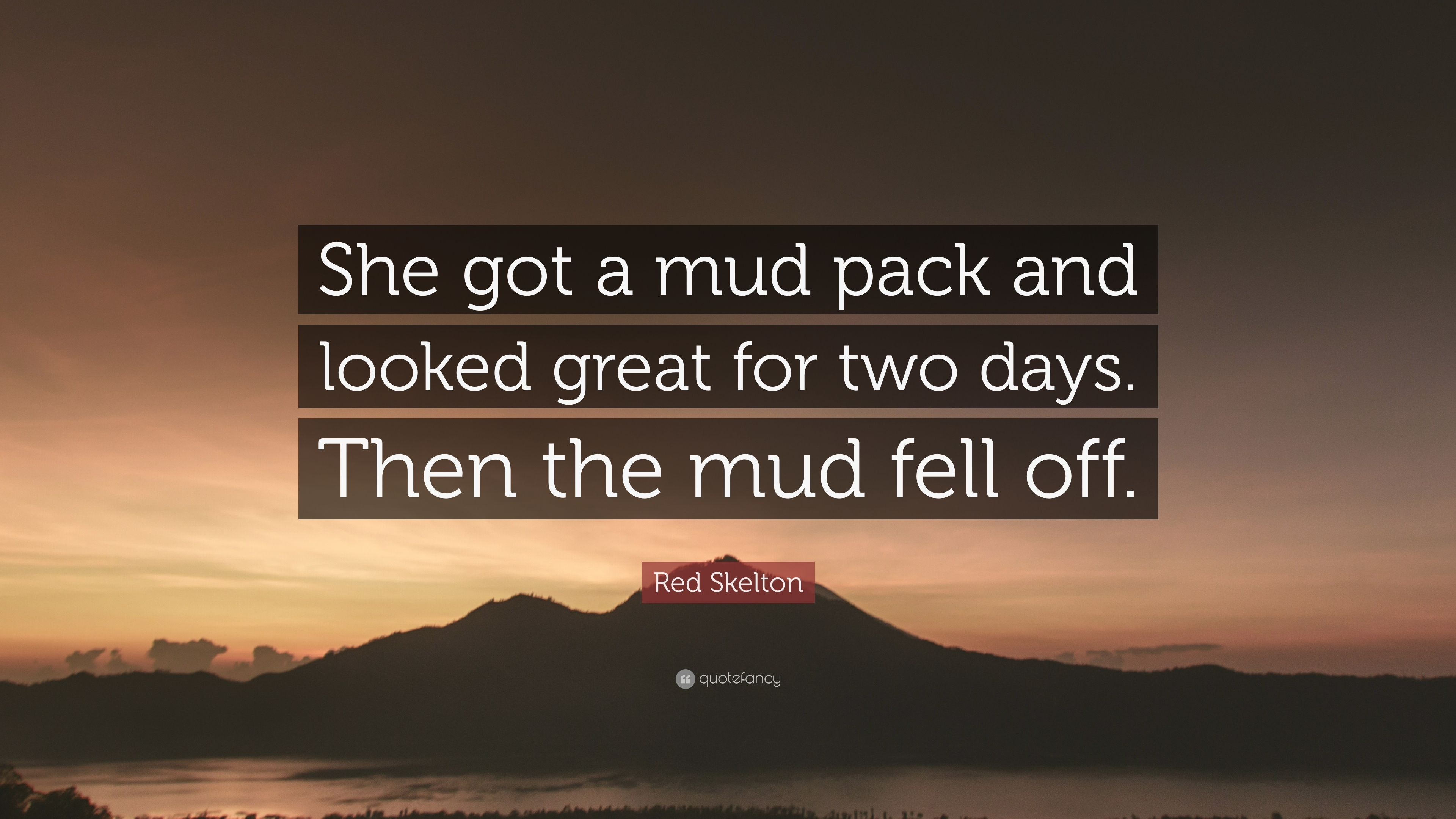 """a5cf79e36bfca Red Skelton Quote  """"She got a mud pack and looked great for two days ..."""