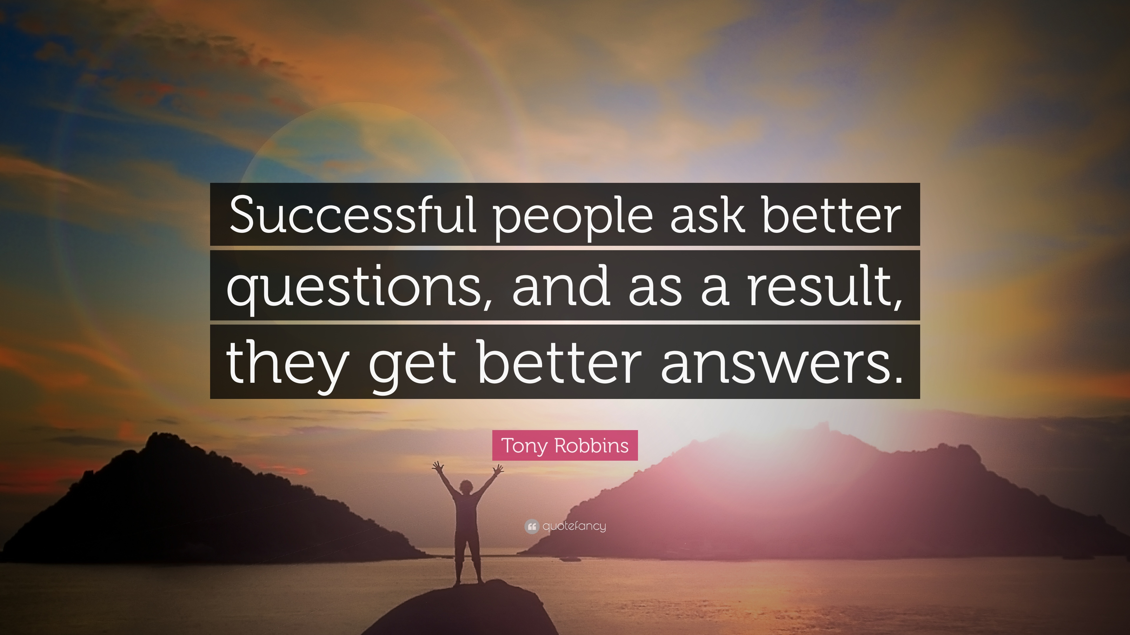 Tony Robbins Quote: €�successful People Ask Better Questions, And As A  Result,