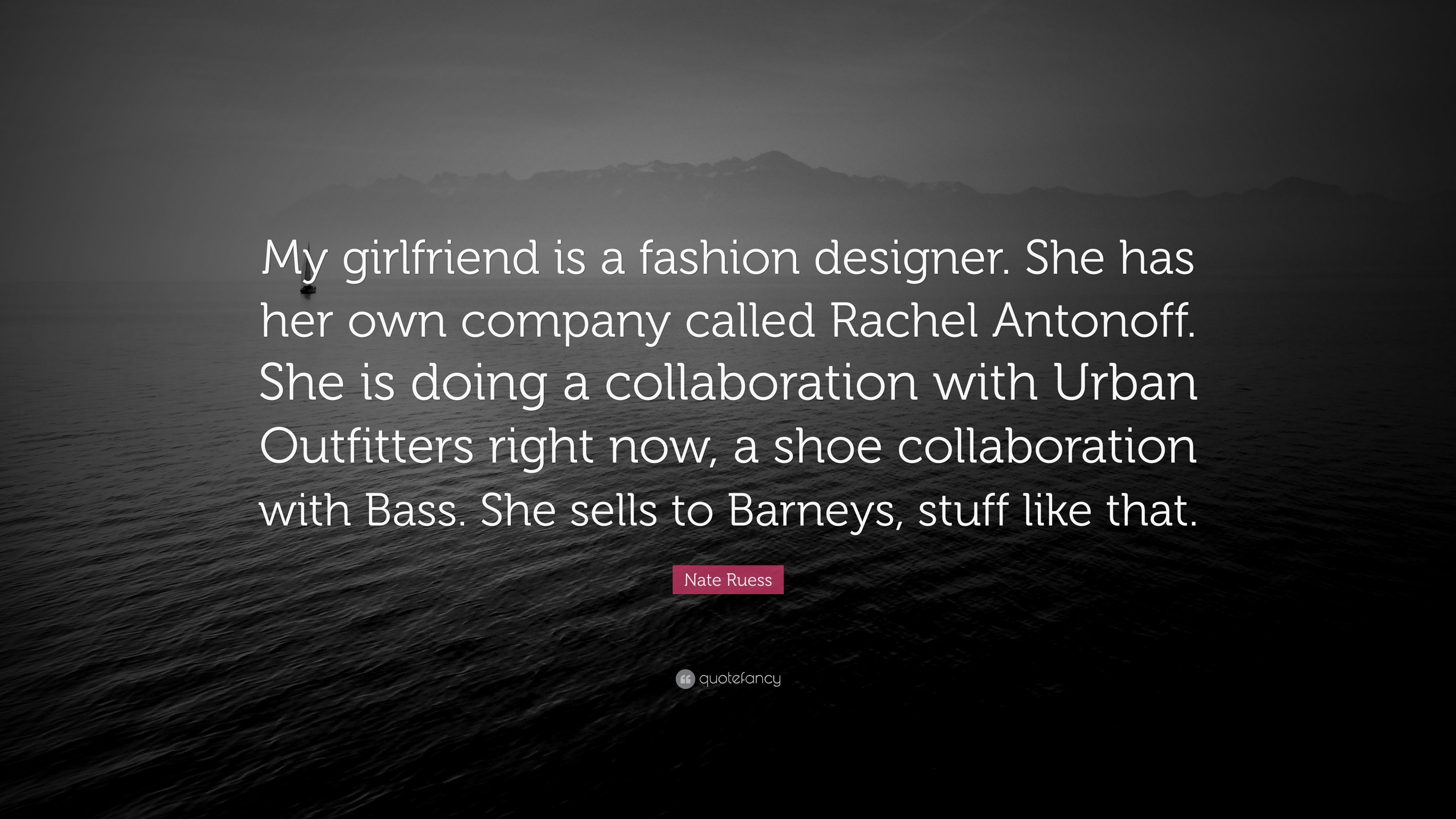 """I Love My Girlfriend Quotes Nate Ruess Quote """"My Girlfriend Is A Fashion Designershe Has"""