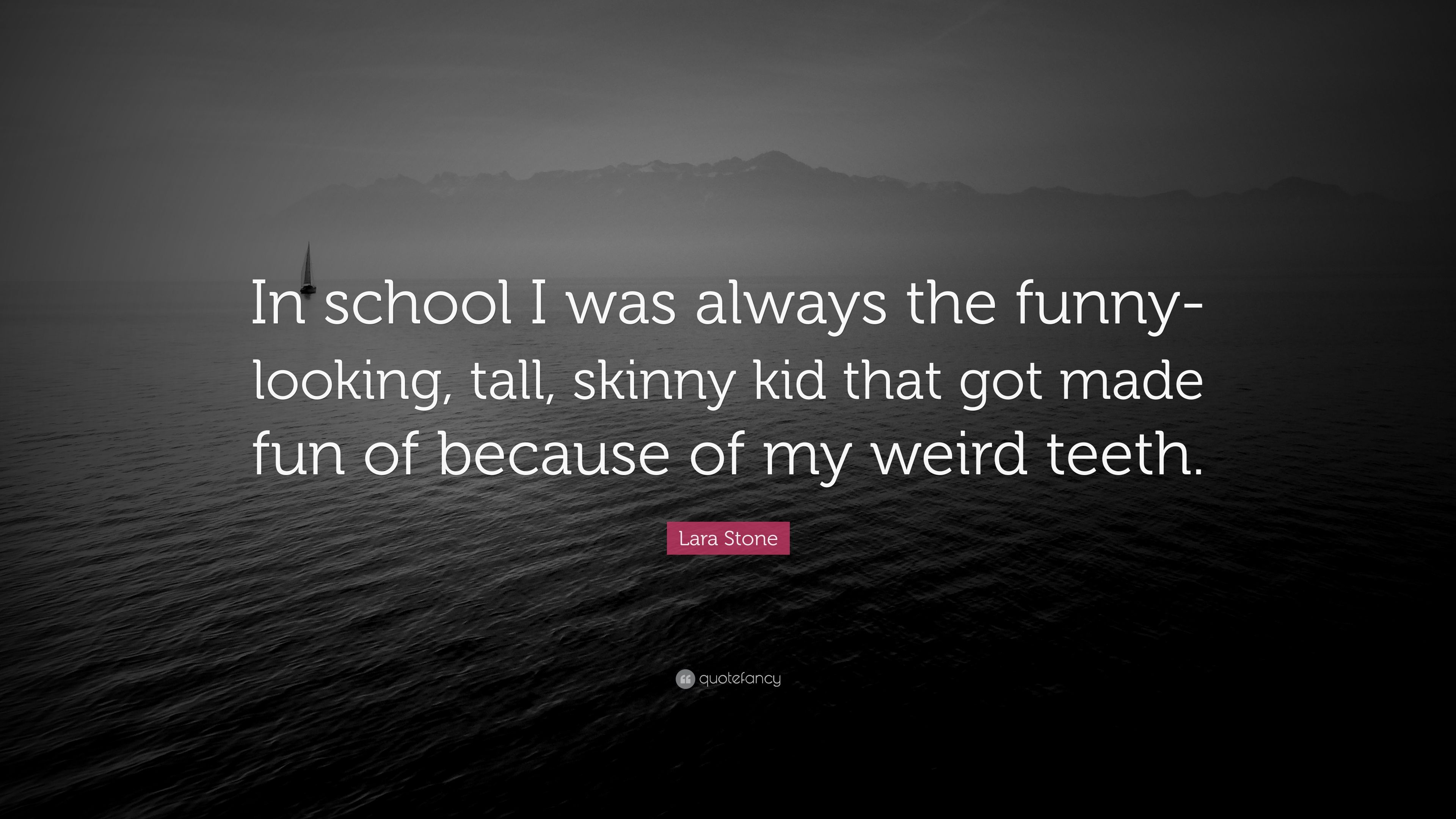 Lara Stone Quote In School I Was Always The Funny Looking