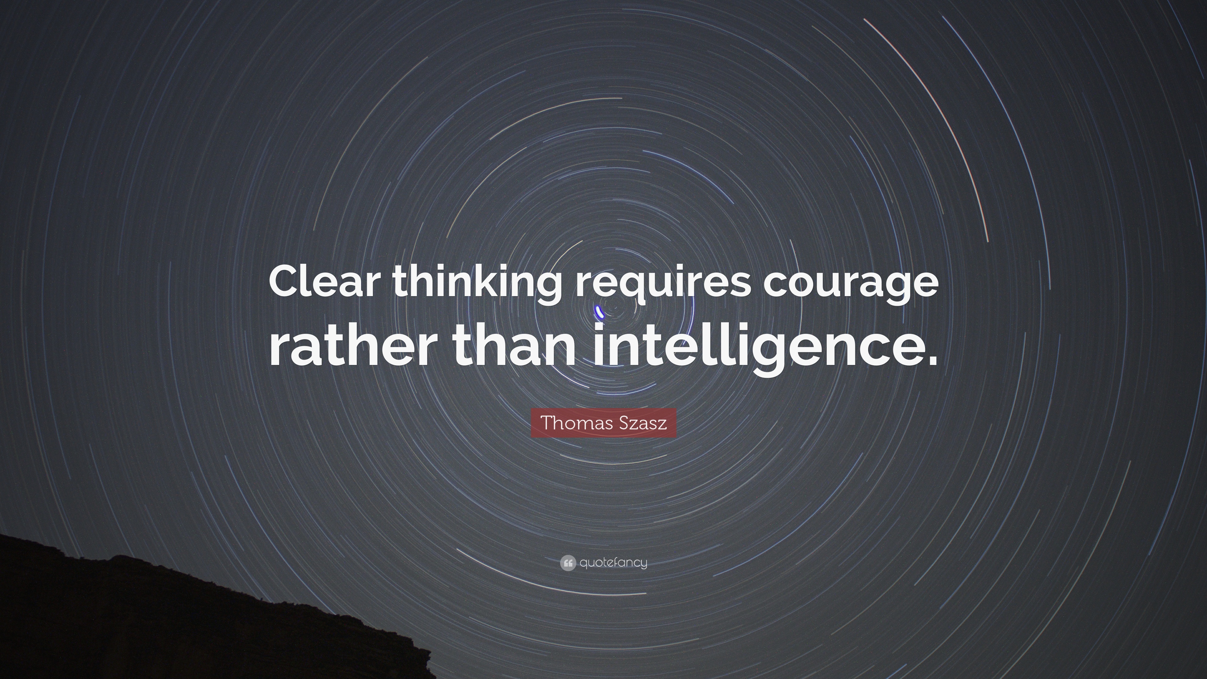 Quotes About Thinking: U201cClear Thinking Requires Courage Rather Than  Intelligence.u201d U2014 Thomas